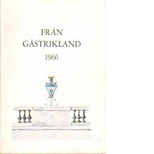 Från Gästrikland 1966 - Gästriklands kulturhistoriska förening