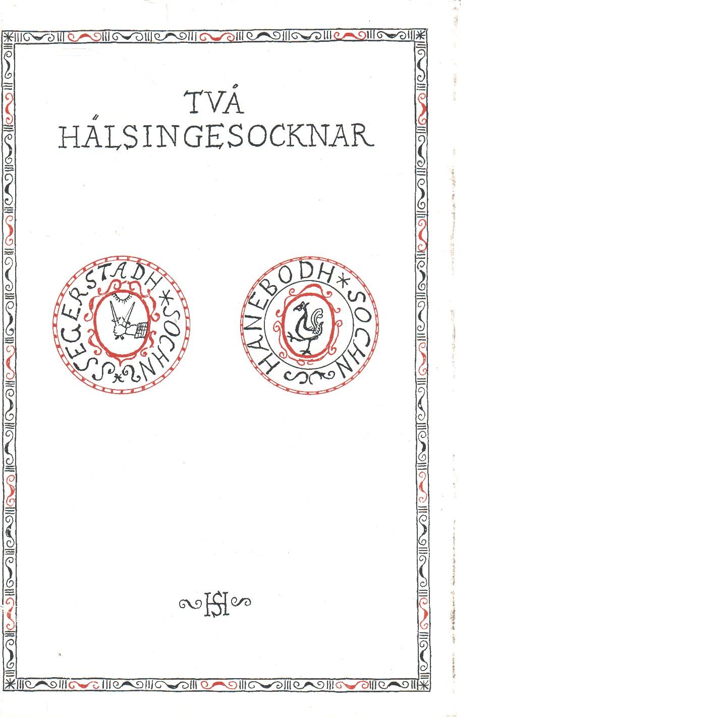 Två Hälsingesocknar - Några ant. till Segersta och Hanebo socknars historia - Humble, Nils C