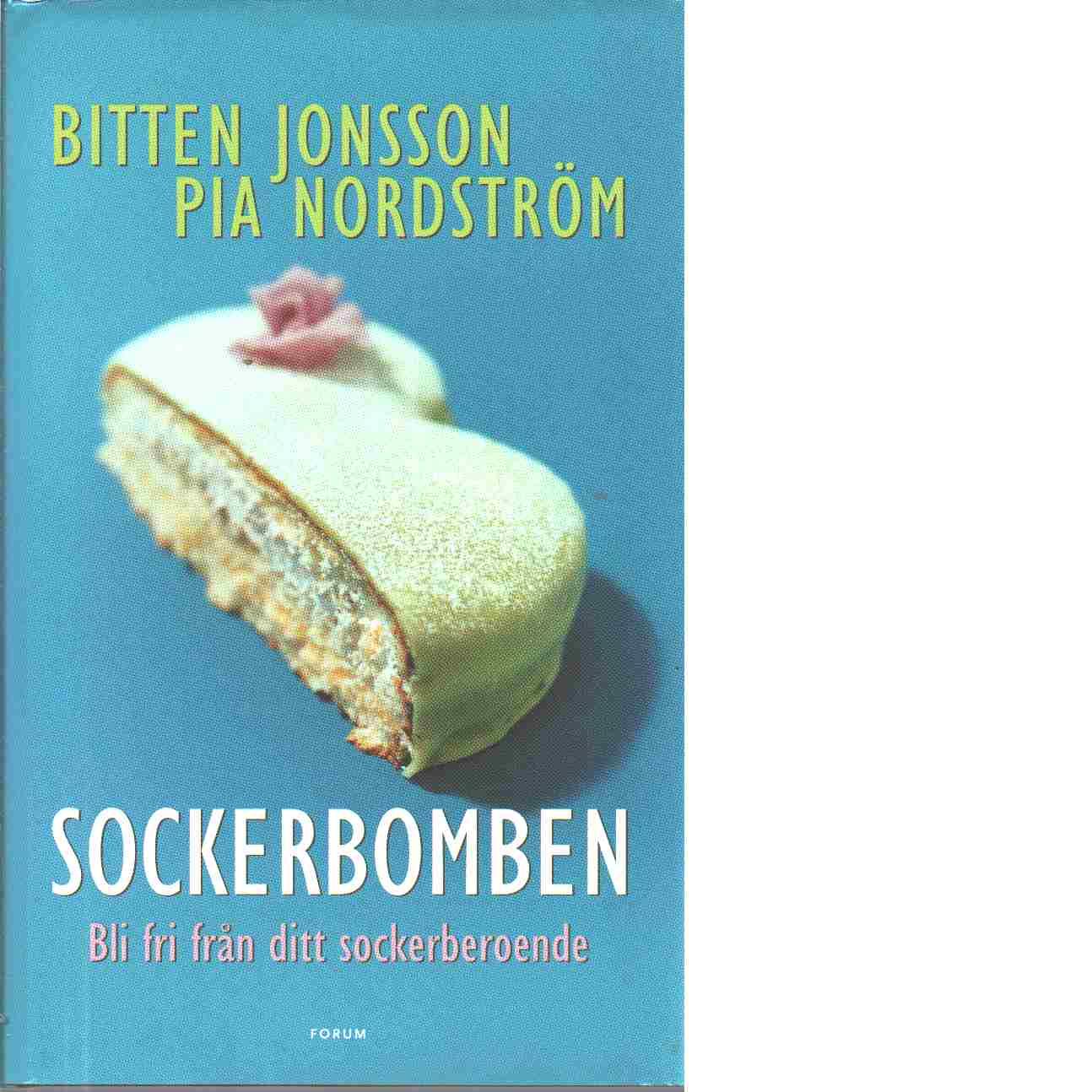 Sockerbomben : bli fri från ditt sockerberoende - Jonsson, Bitten och Nordström, Pia