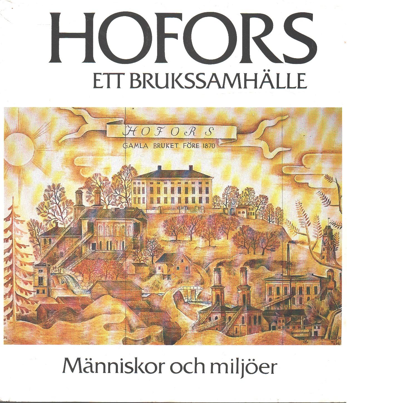 Hofors : ett brukssamhälle : människor och miljöer - Re Bodin, Karl Johan.