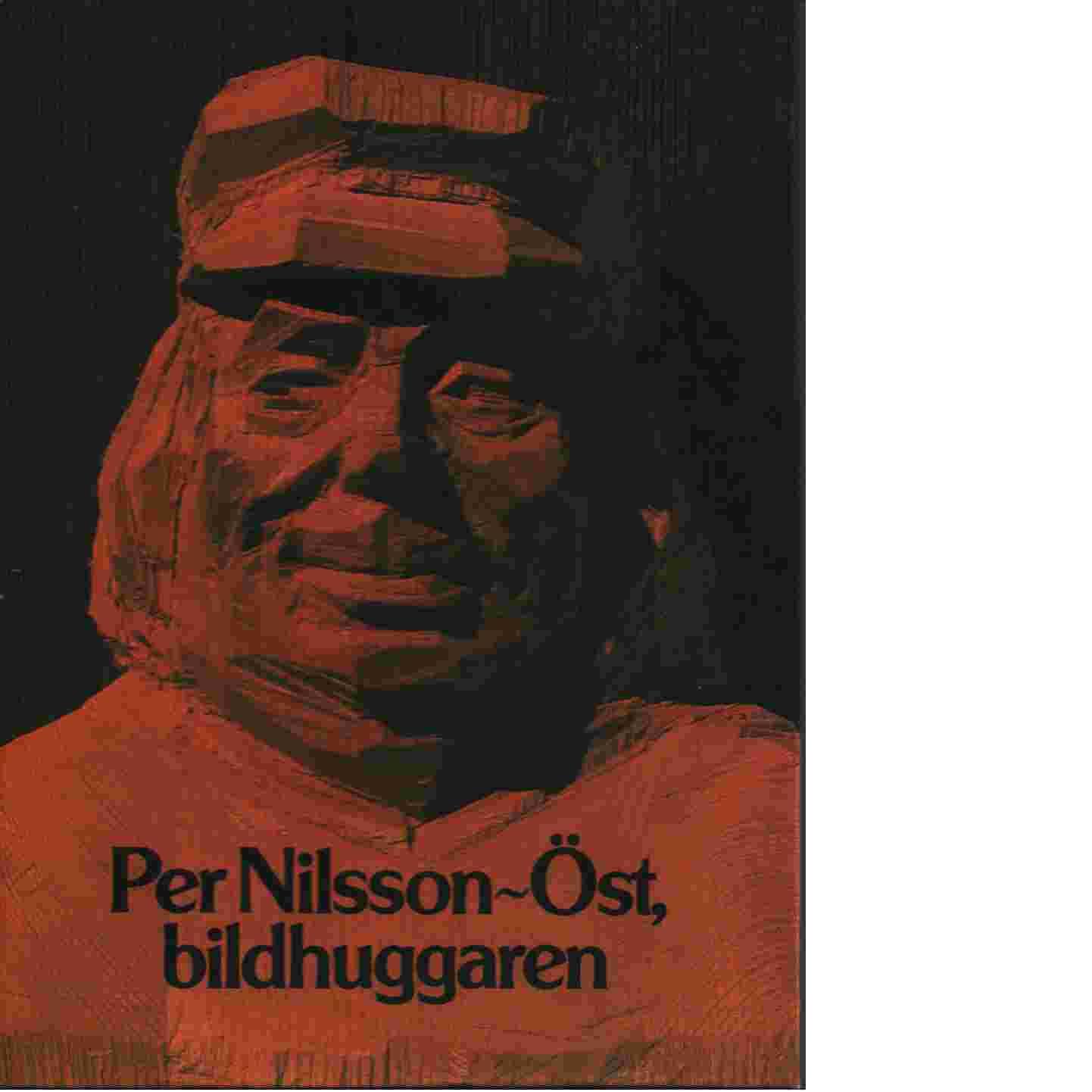 Per Nilsson-Öst bildhuggaren - Andersson, Stig m fl