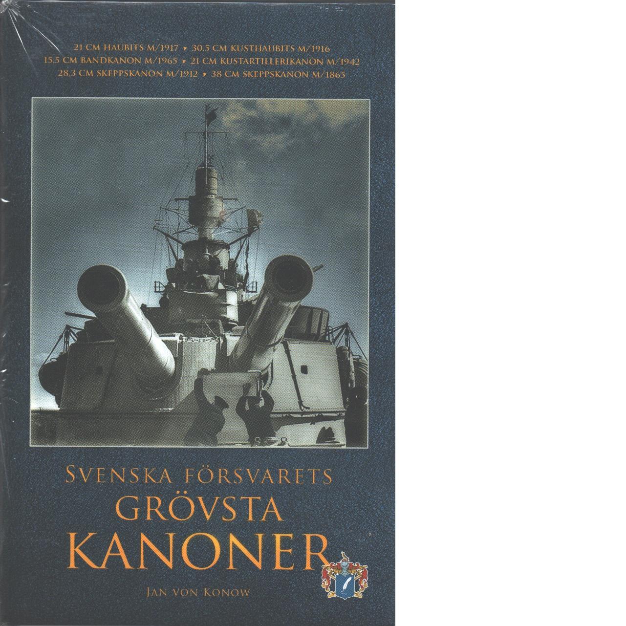 Svenska försvarets grövsta kanoner  - Konow, Jan von