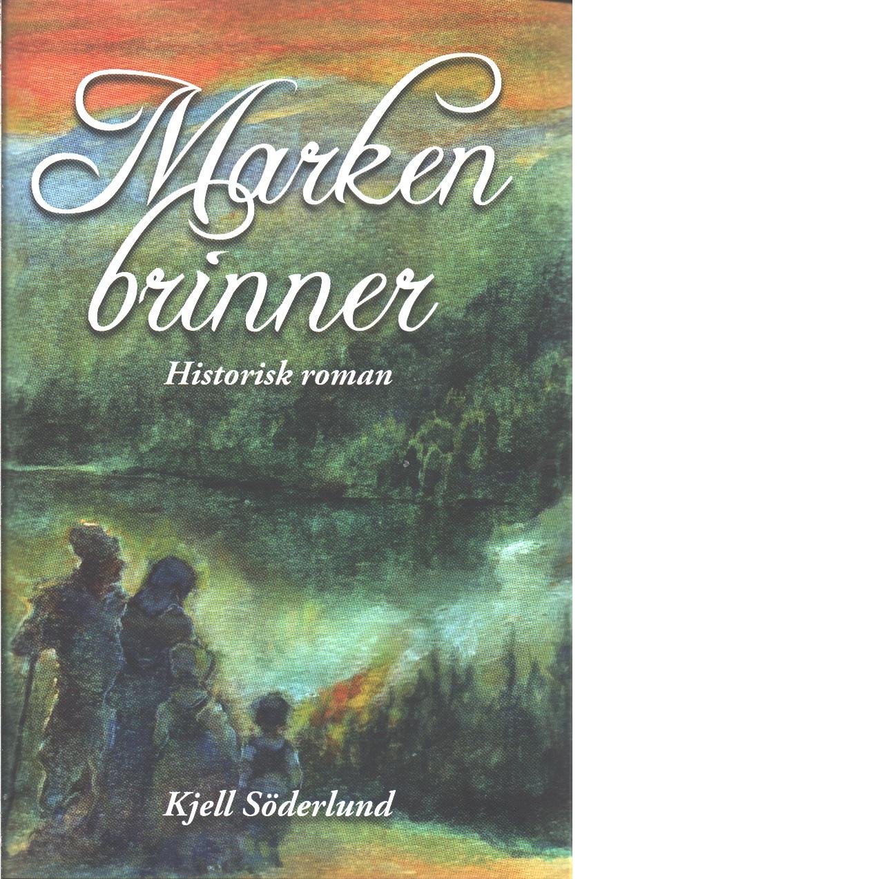 Marken brinner : historisk roman om ett folk som kom att kolonisera stora delar av Sverige  - Söderlund, Kjell