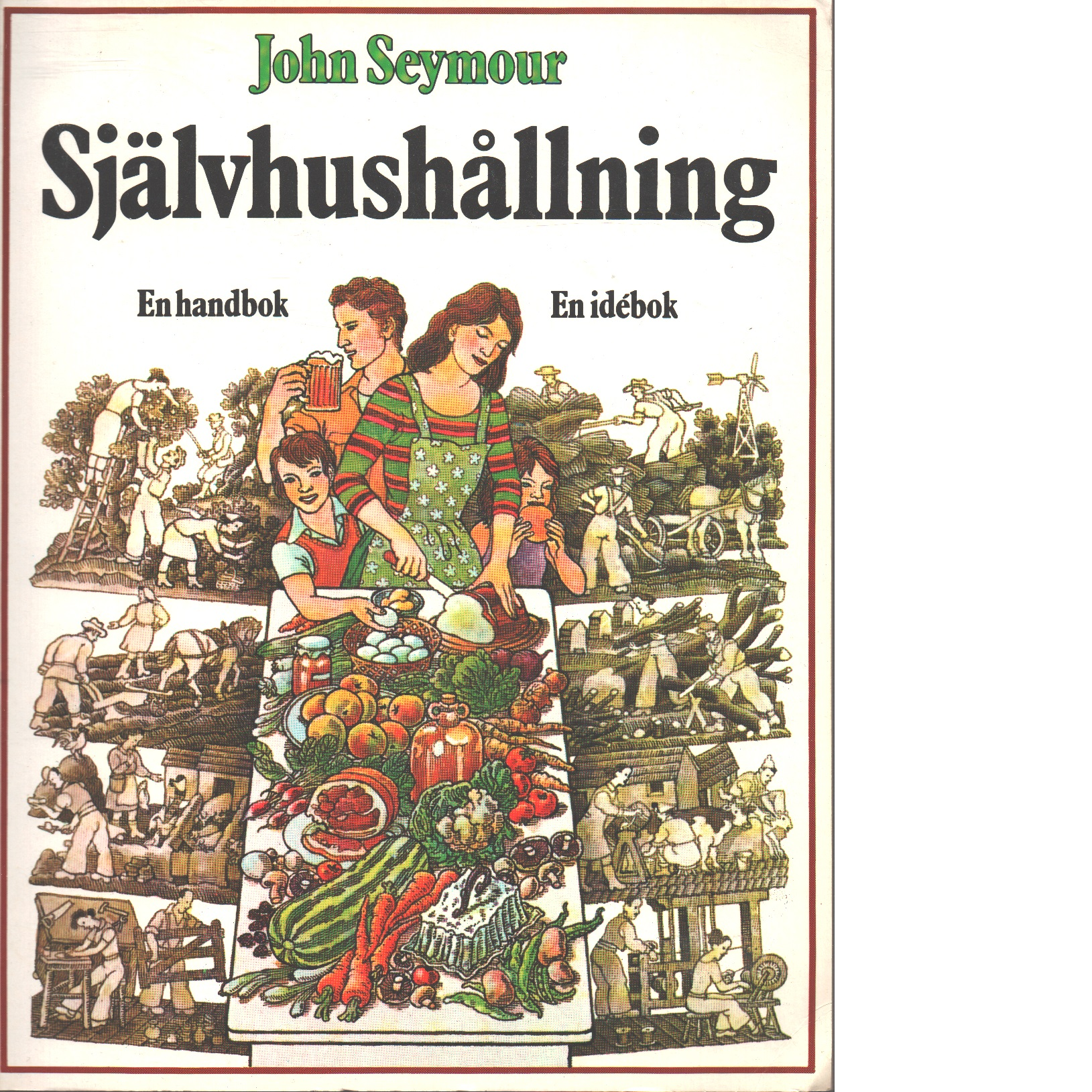 Självhushållning : en handbok : en idébok - Seymour, John