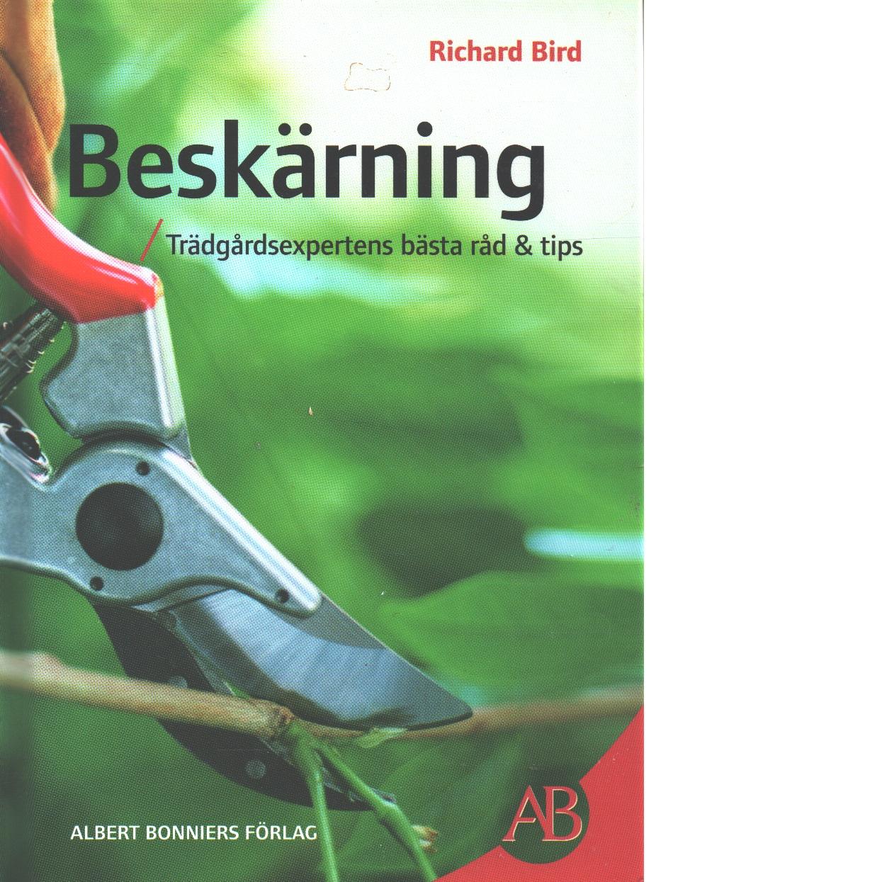 Beskärning : trädgårdsexpertens bästa råd & tips - Bird, Richard