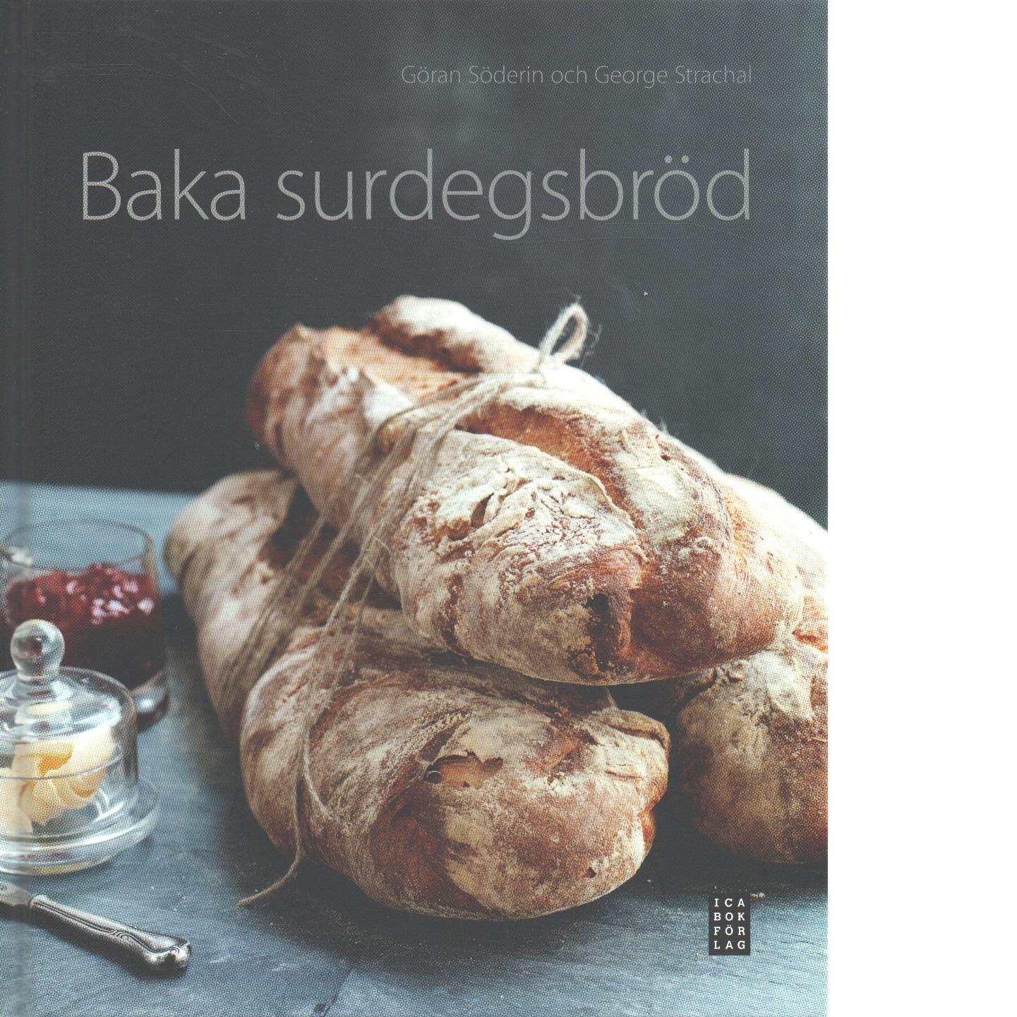 Baka surdegsbröd  - Söderin, Göran och Strachal, George