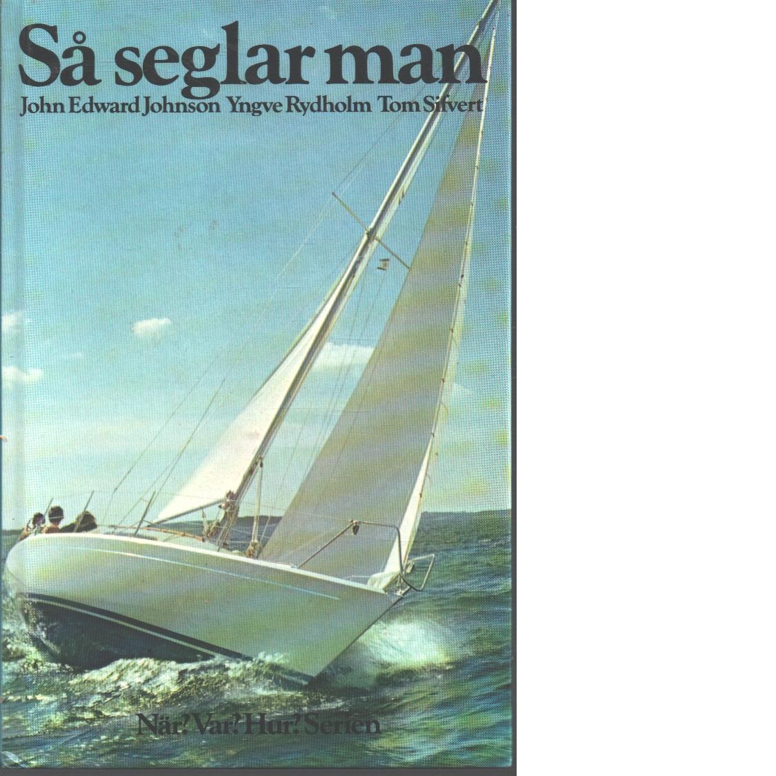 Så seglar man  - Johnson, John Edward ochRydholm, Yngve   samt   Sifvert, Tom