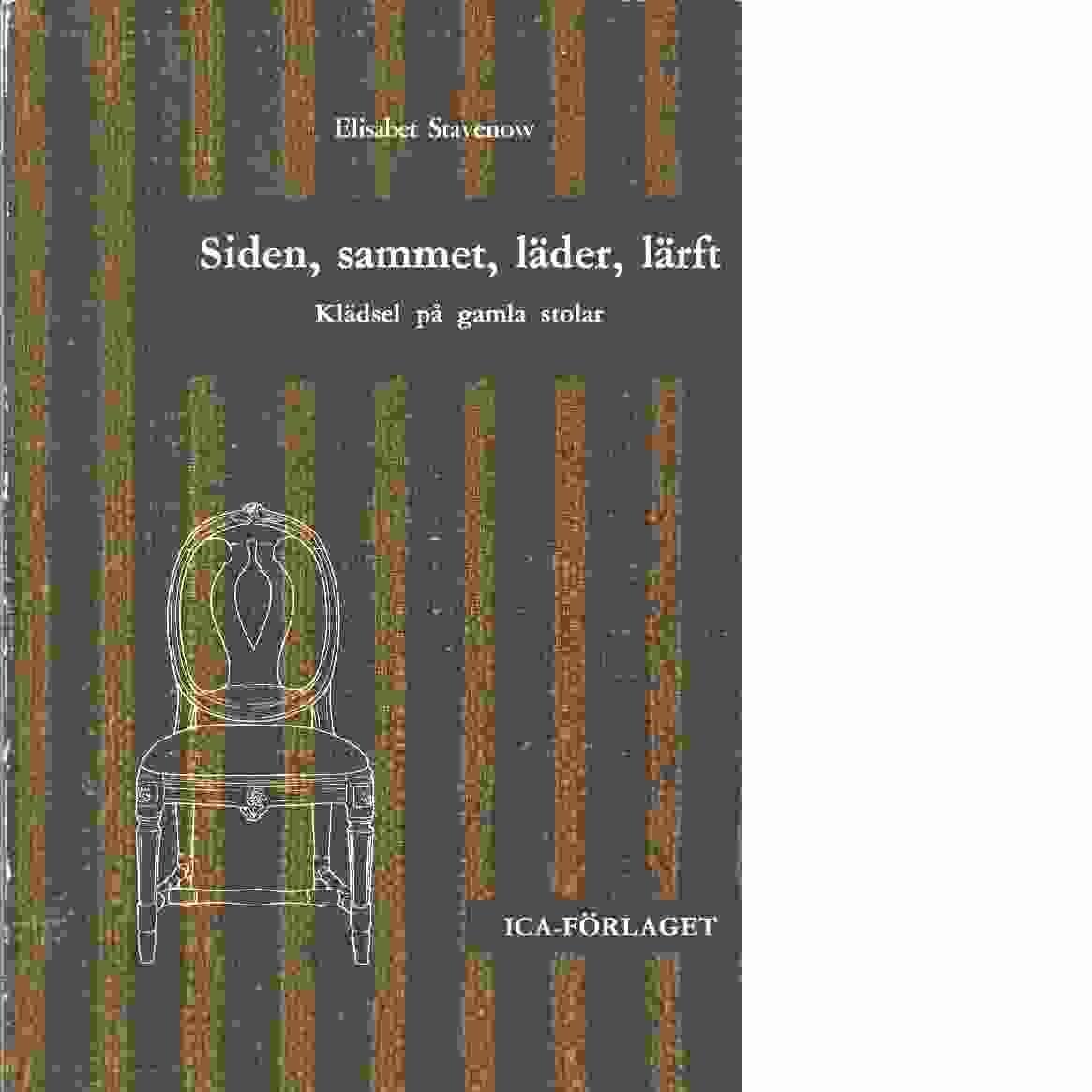 Siden, sammet, läder, lärft : klädsel på gamla stolar - Stavenow-Hidemark, Elisabet