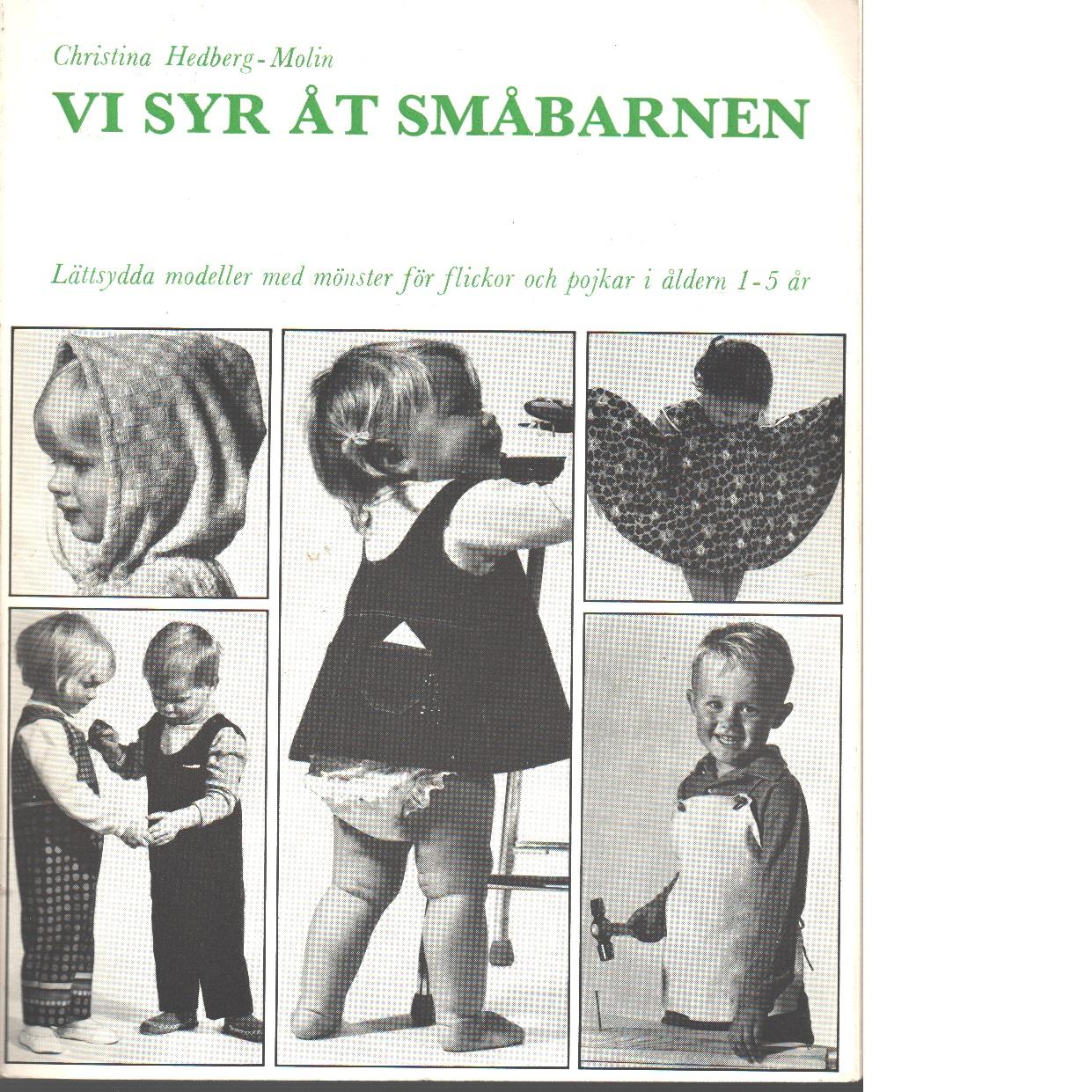 Vi syr åt småbarnen : [lättsydda modeller med mönster för flickor och pojkar i åldern 1-5 år]  - Hedberg-Molin, Christina