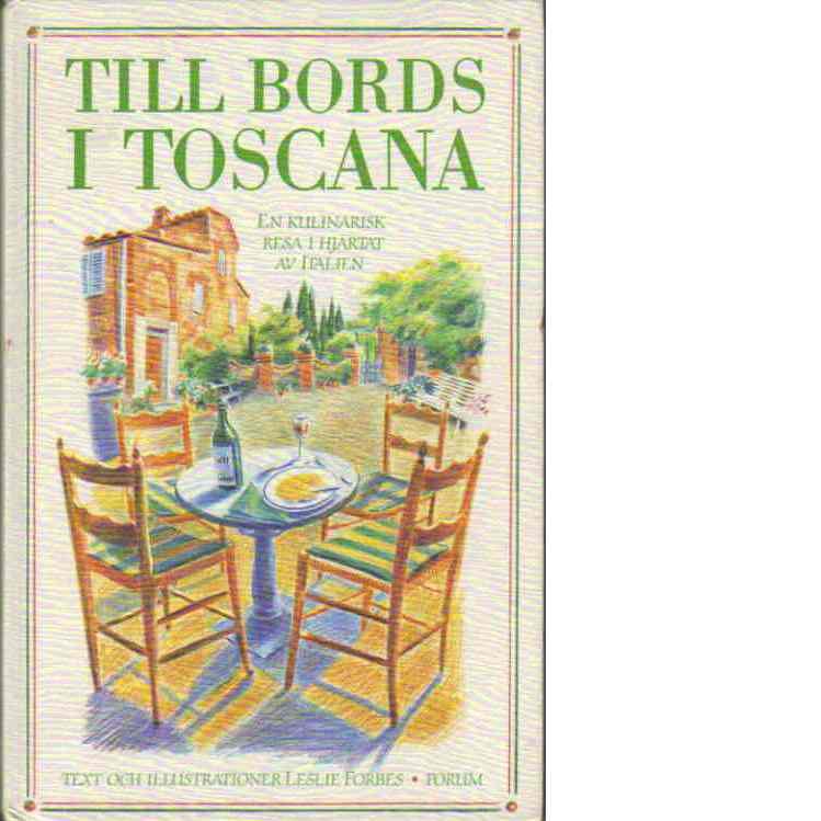 Till bords i Toscana : En kulinarisk resa i hjärtat av Italien - Forbes, Leslie