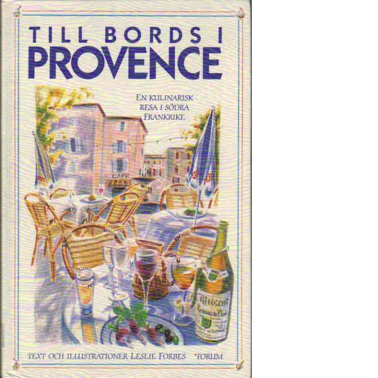 Till bords i Provence : En kulinarisk resa i södra Frankrike - Forbes, Leslie