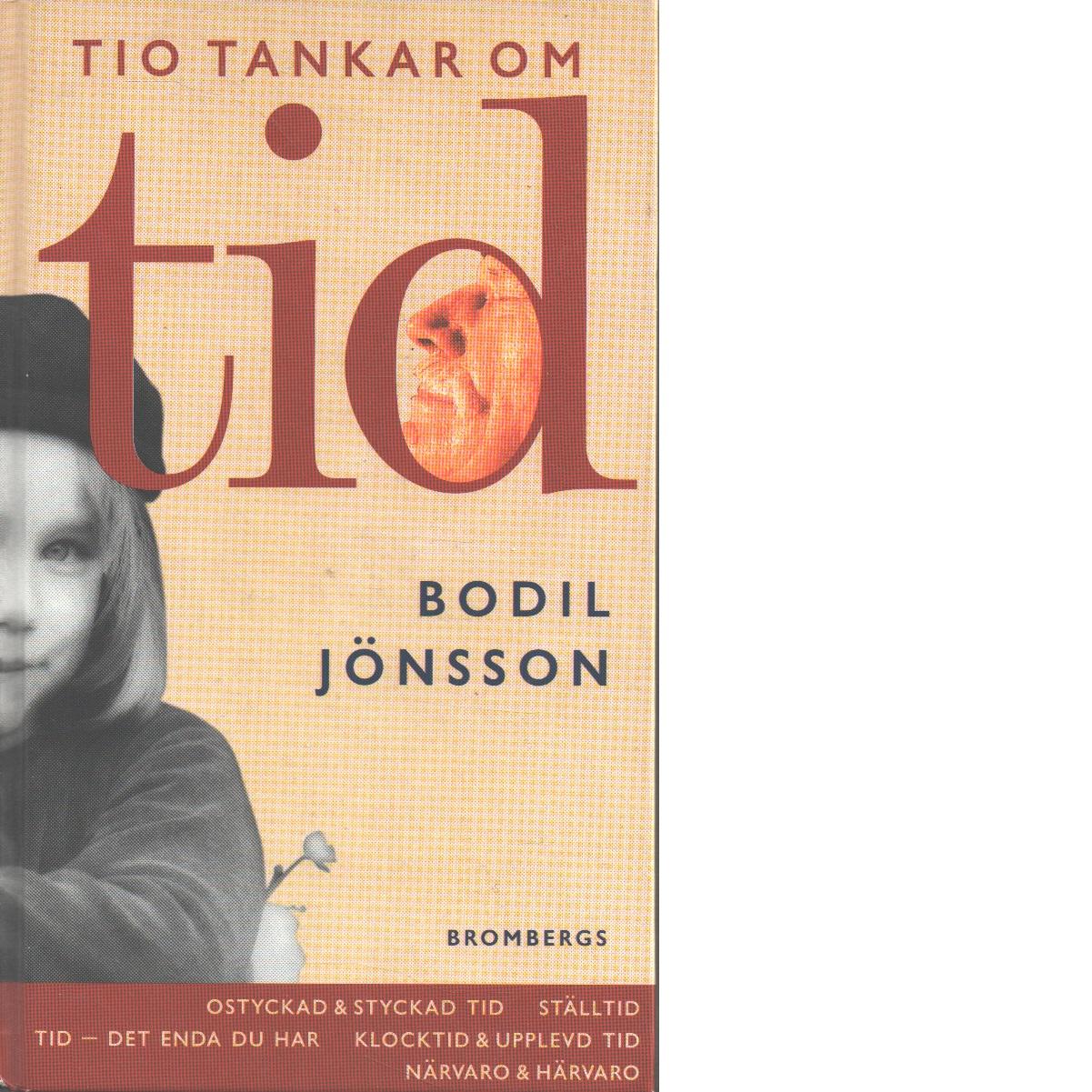 Tio tankar om tid : [ostyckad & styckad tid, ställtid, tid - det enda du har, klocktid & upplevd tid, närvaro & härvaro] - Jönsson, Bodil