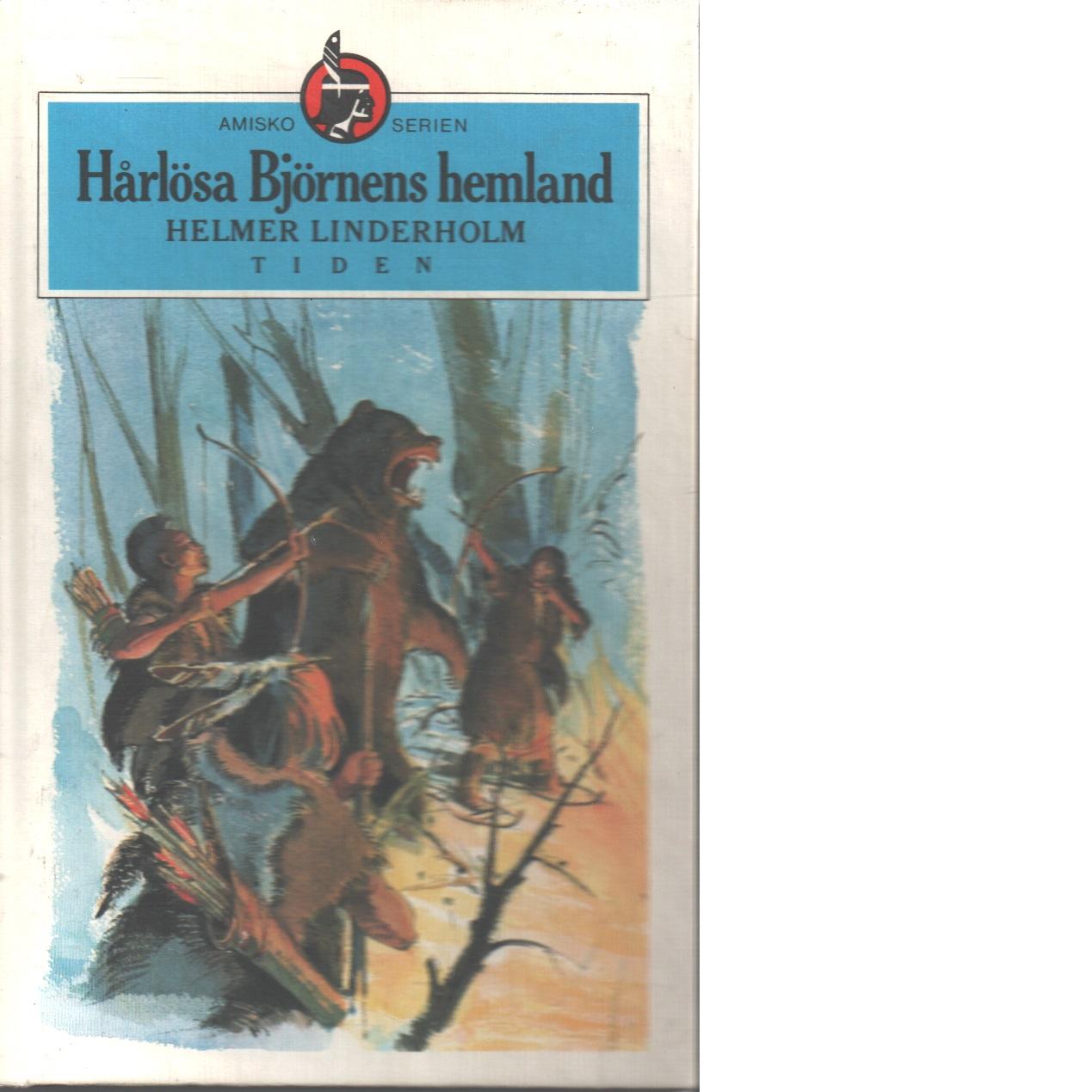 Hårlösa Björnens hemland : nionde delen av berättelsen om den svenske indianen Amisko - Linderholm, Helmer