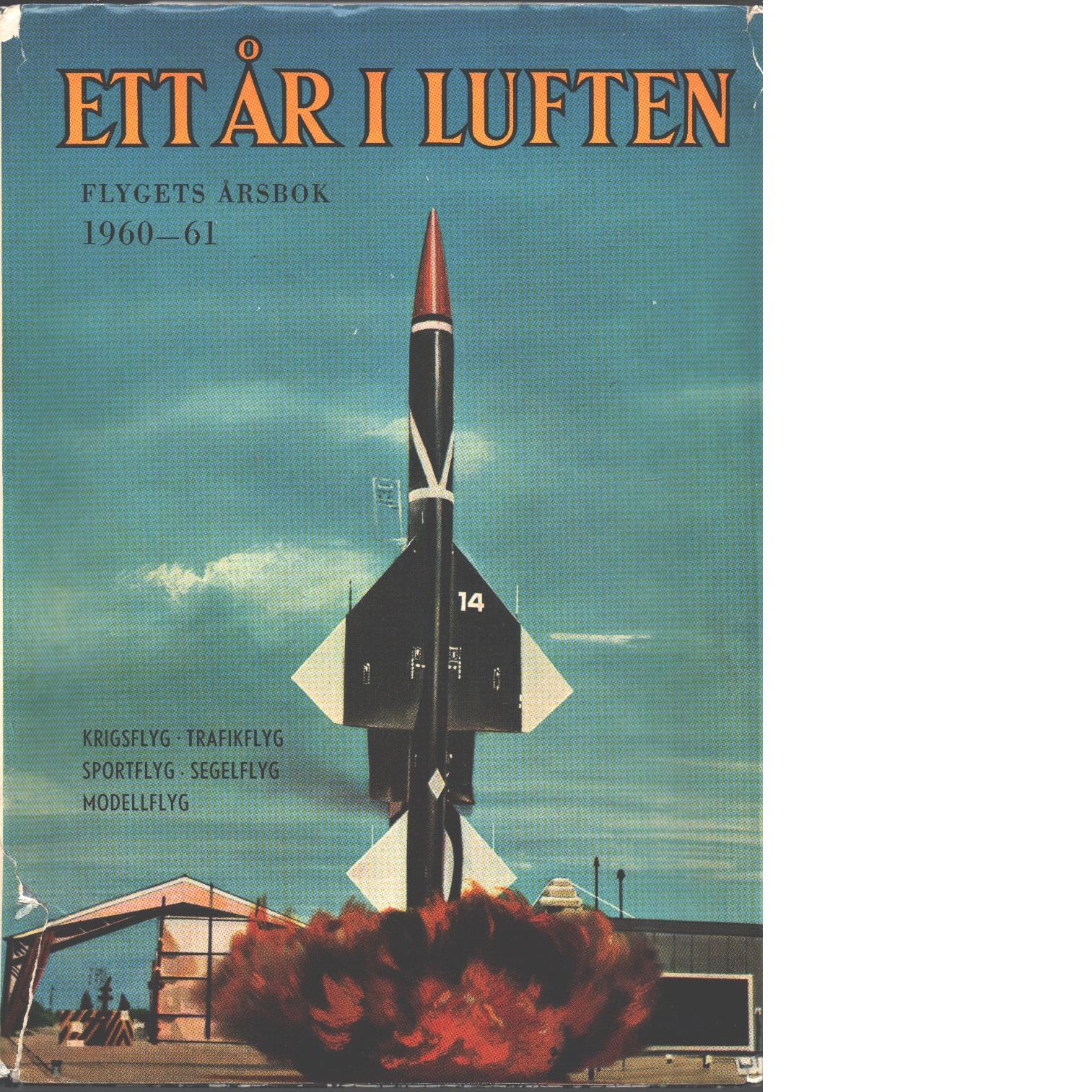 Ett år i luften - Flygets årsbok 1960-61 / Krigsflyg / Trafikflyg / Sportflyg / Segelflg / Modellflyg - Red.