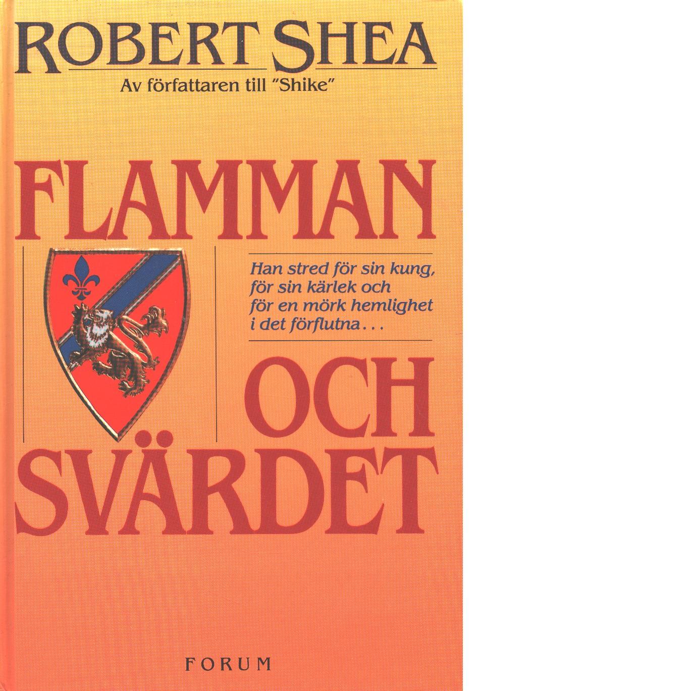 Flamman och svärdet  - Shea, Robert