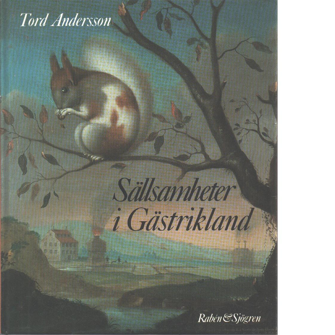 Sällsamheter i Gästrikland - Andersson, Tord