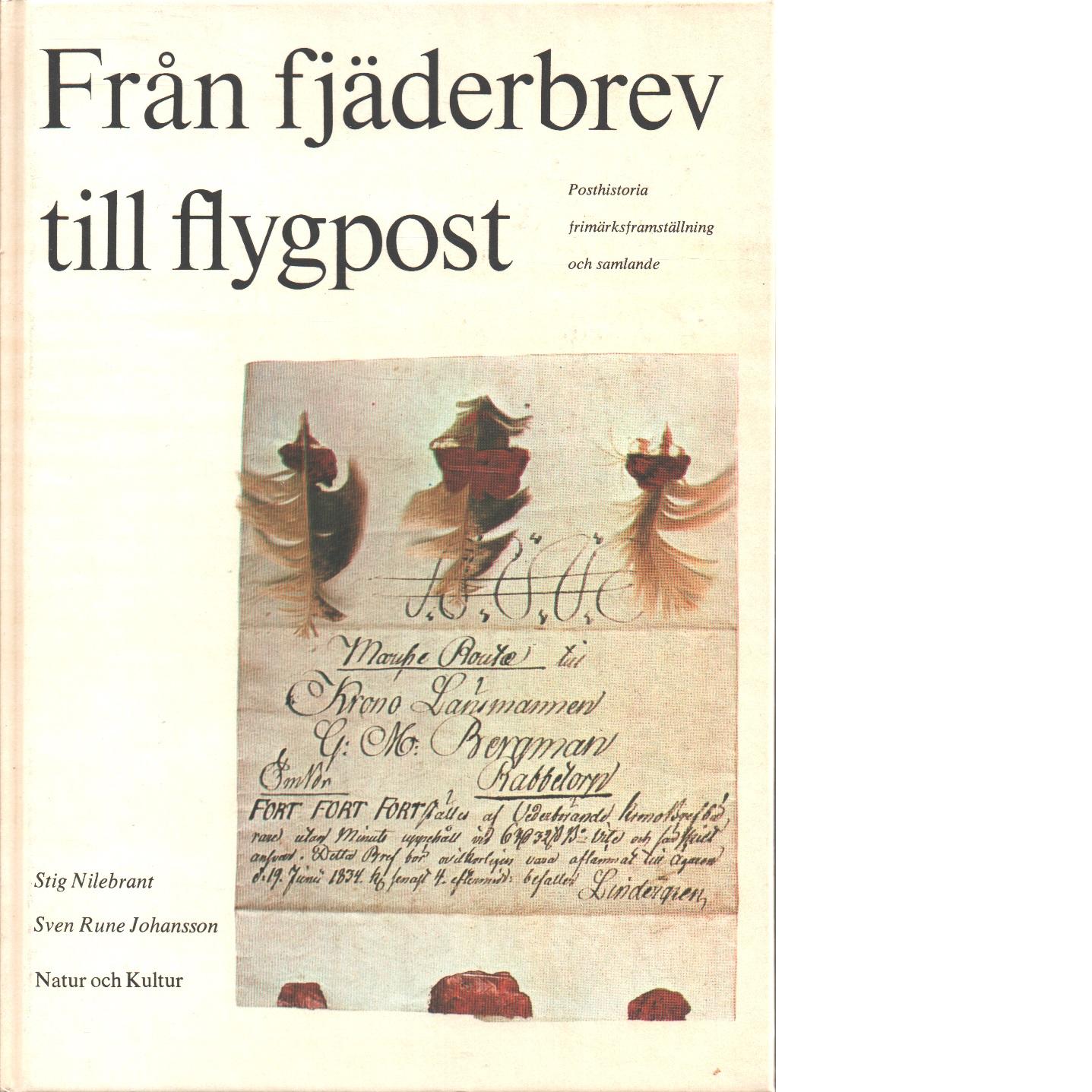 Från fjäderbrev till flygpost : posthistoria, frimärksframställning och samlande - Nilebrant, Stig och Johansson, Sven-Rune