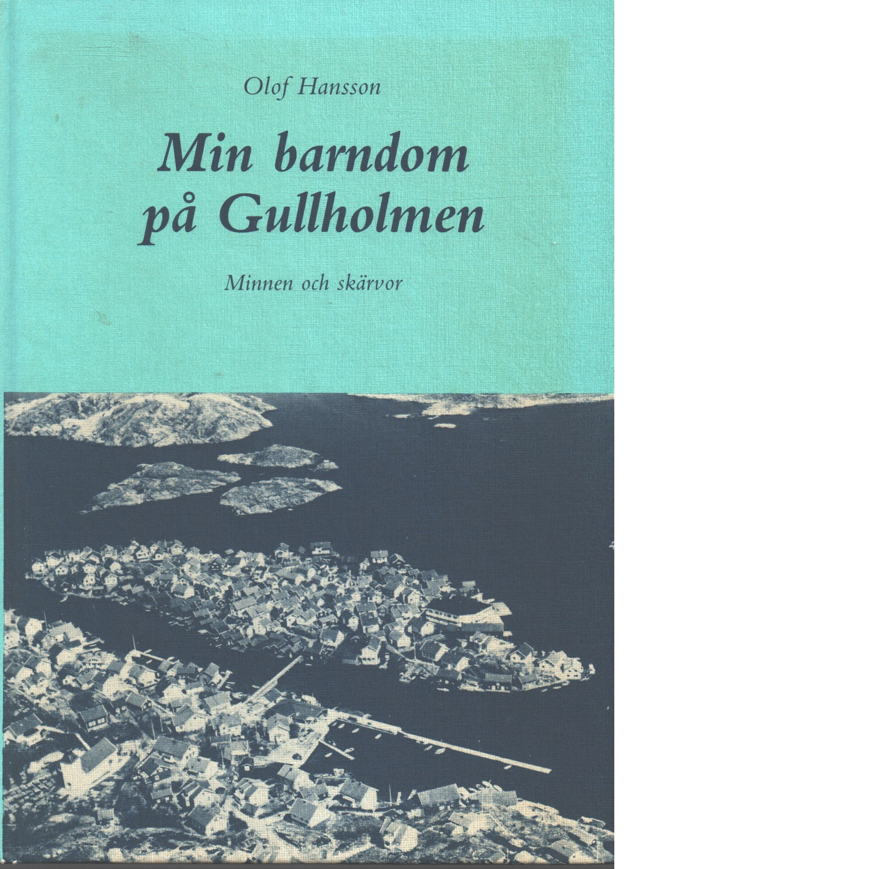 Min barndom på Gullholmen : minnen och skärvor - Hansson, Olof