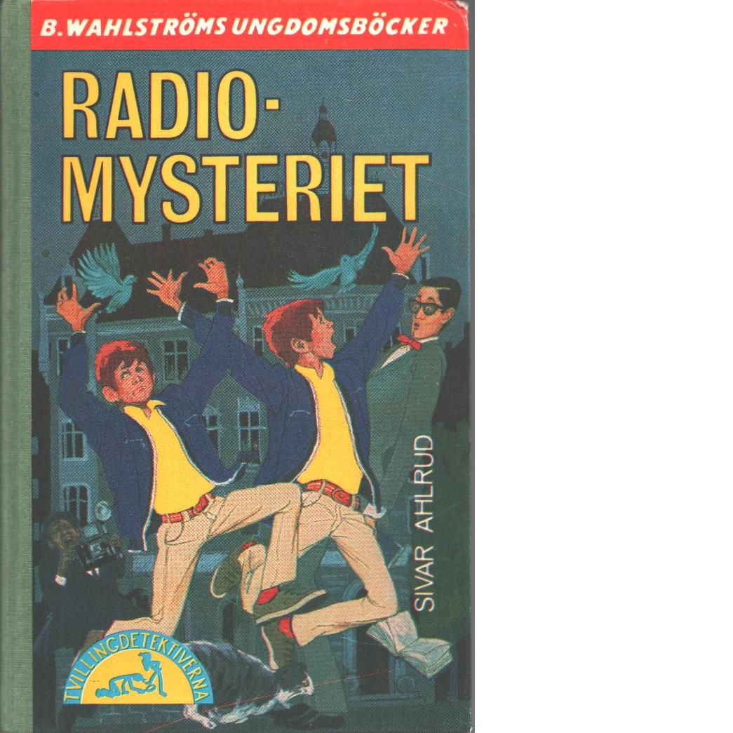 Radiomysteriet : [tvillingdetektiverna] - Ahlrud, Sivar