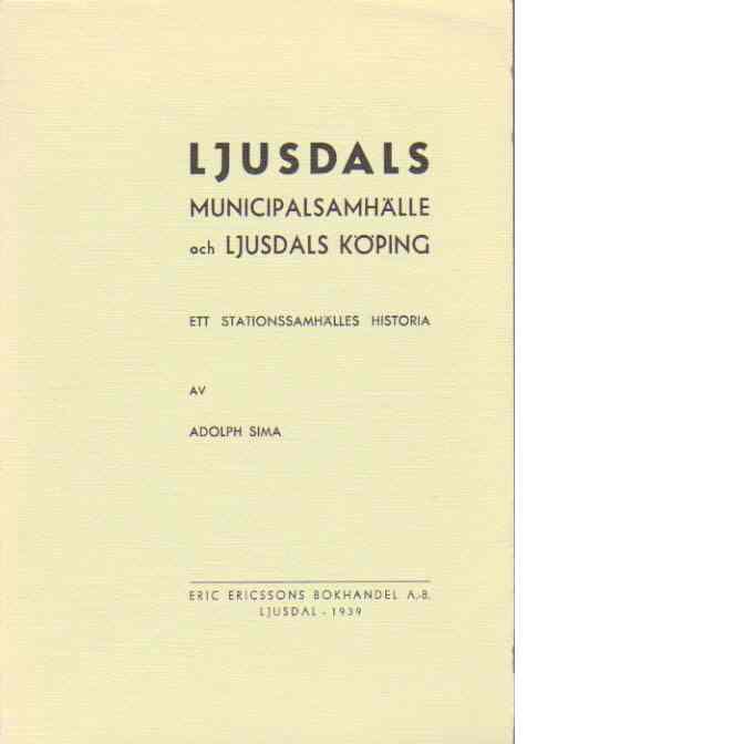 Ljusdals municipalsamhälle och Ljusdals köping : ett stationssamhälles historia - Sima, Adolph