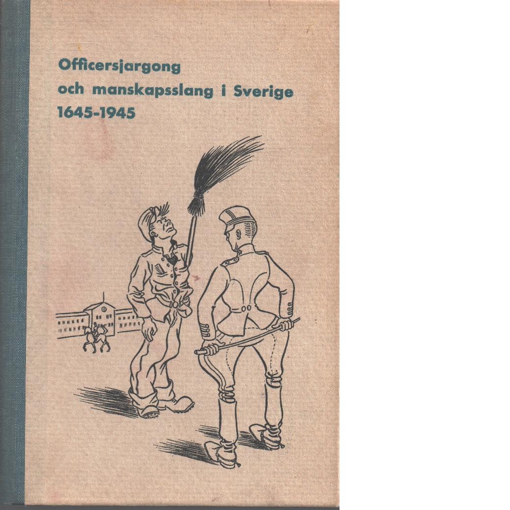 Officersjargong och manskapsslang i Sverige 1645-1945 : ordbok med inledning - Langenfelt, Gösta