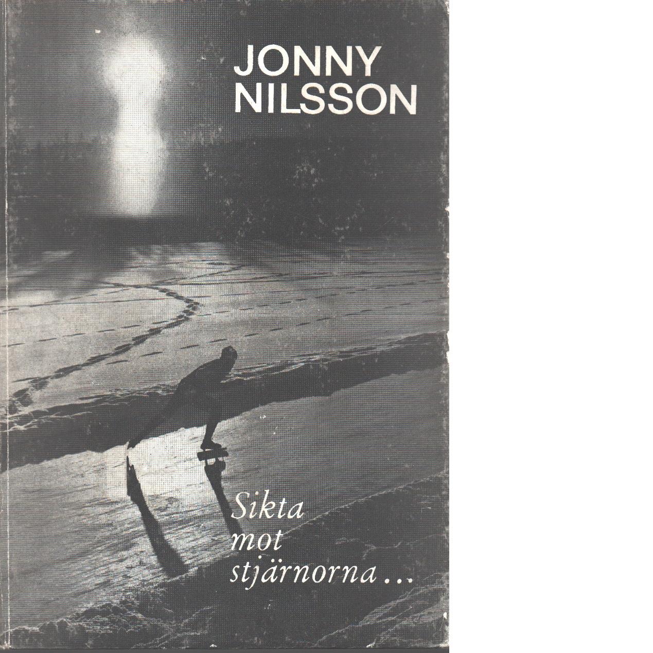 Sikta mot stjärnorna - Nilsson, Jonny