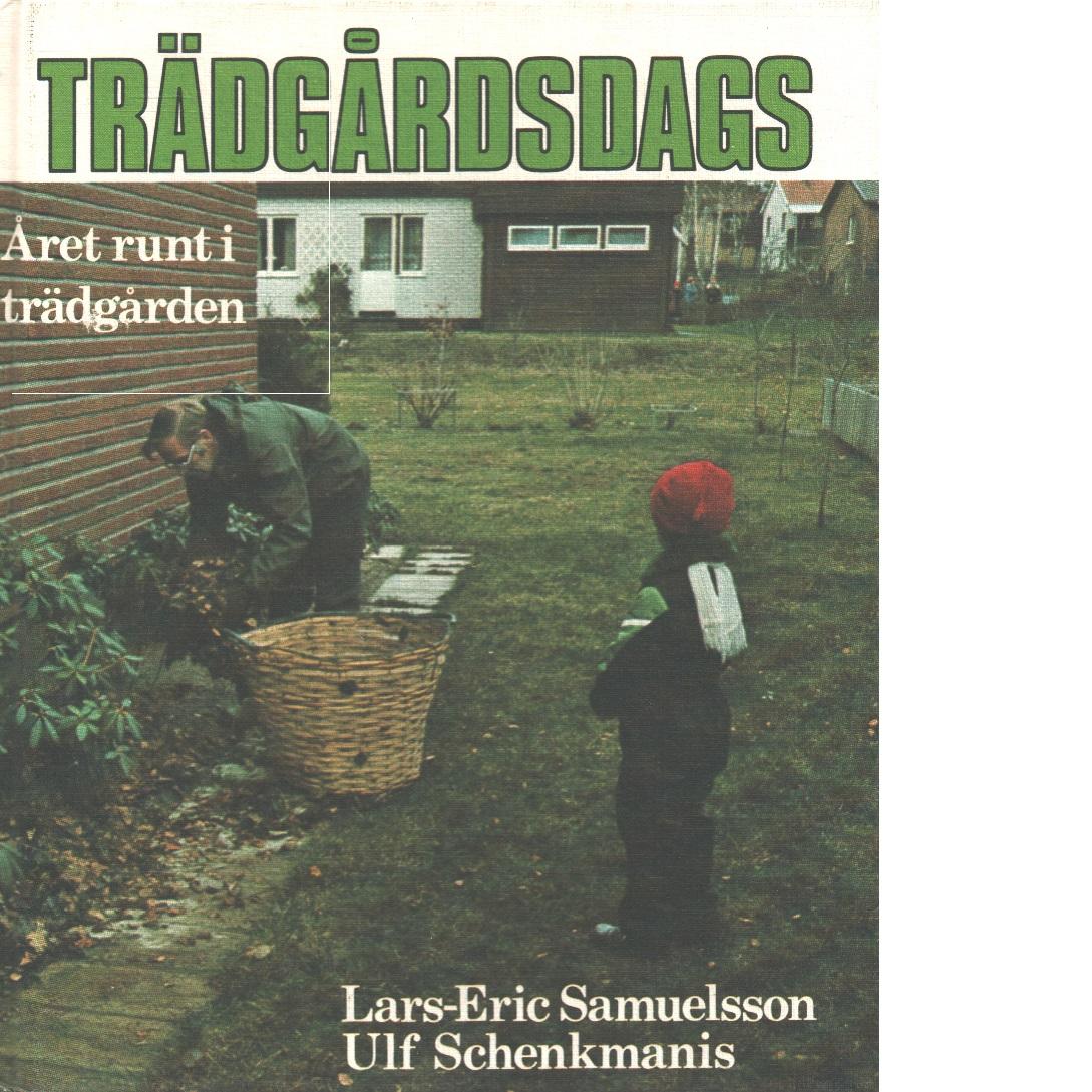 Trädgårdsdags : året runt i trädgården  - Samuelsson, Lars-Eric och Schenkmanis, Ulf