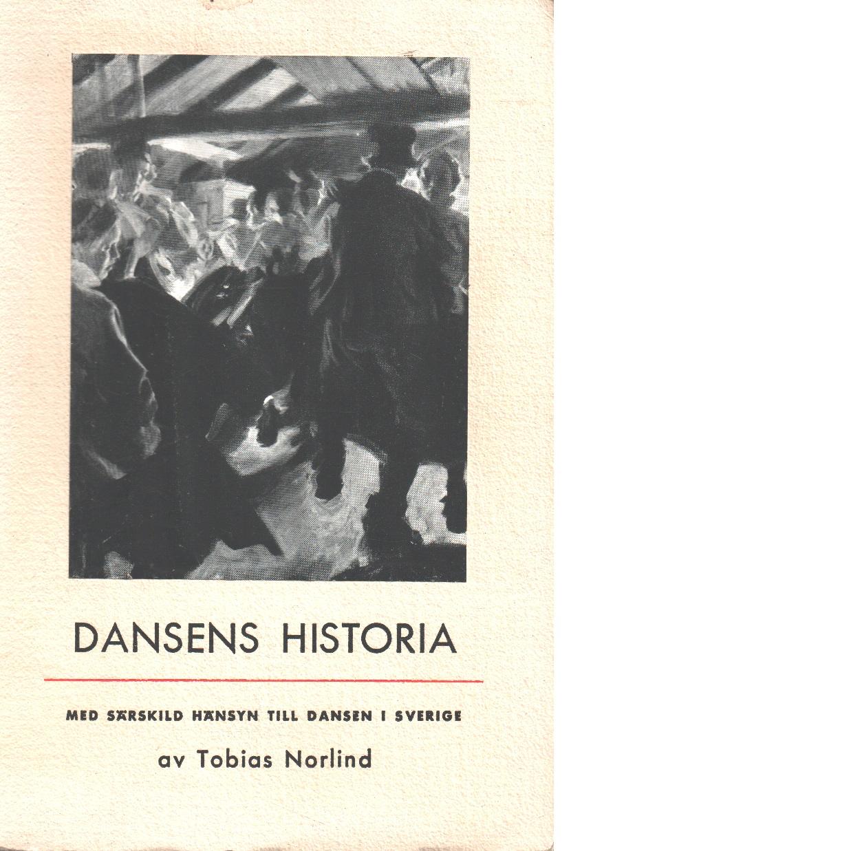 Dansens historia : med särskild hänsyn till dansen i Sverige - Norlind, Tobias