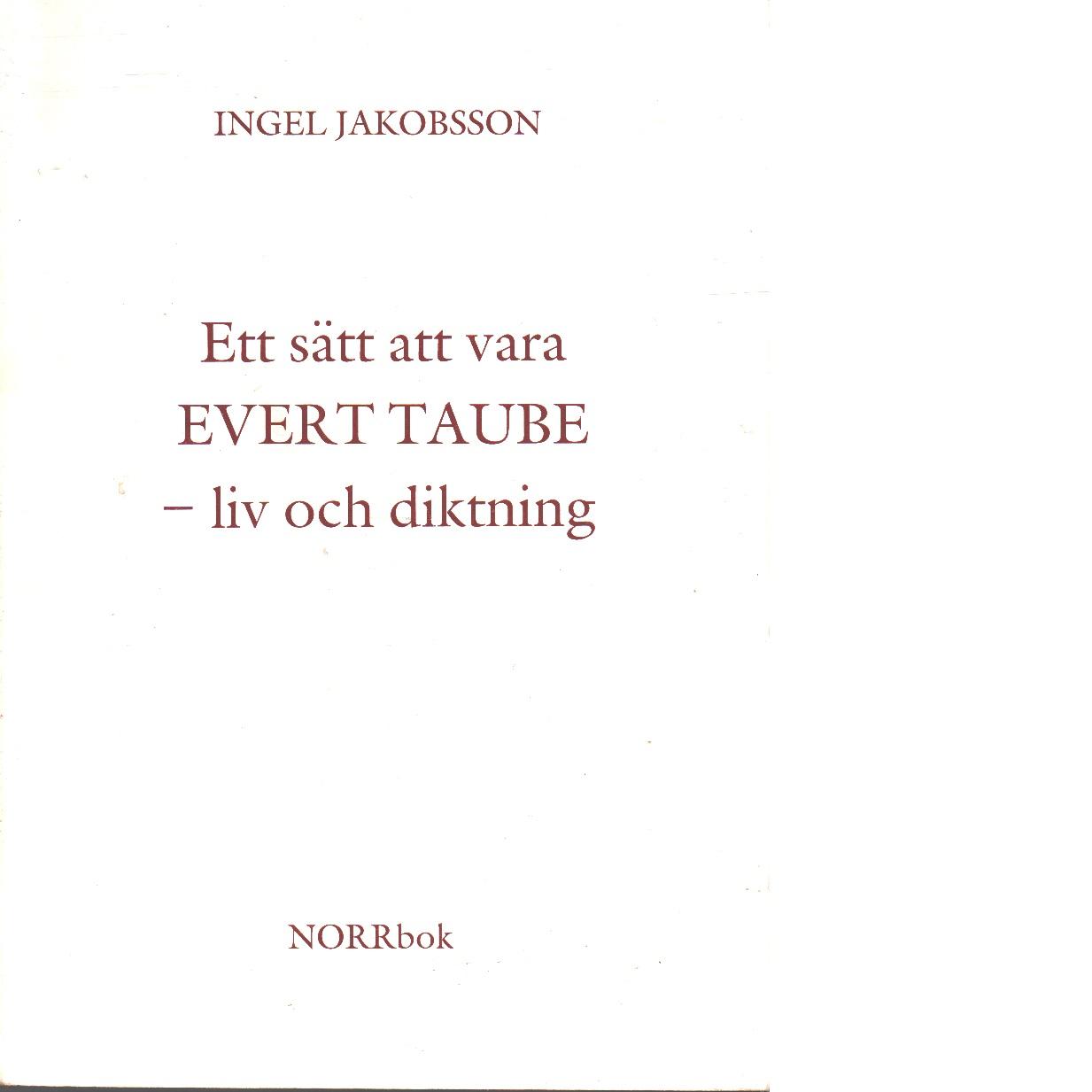 Ett sätt att vara : Evert Taube - liv och diktning - Jakobsson, Ingel