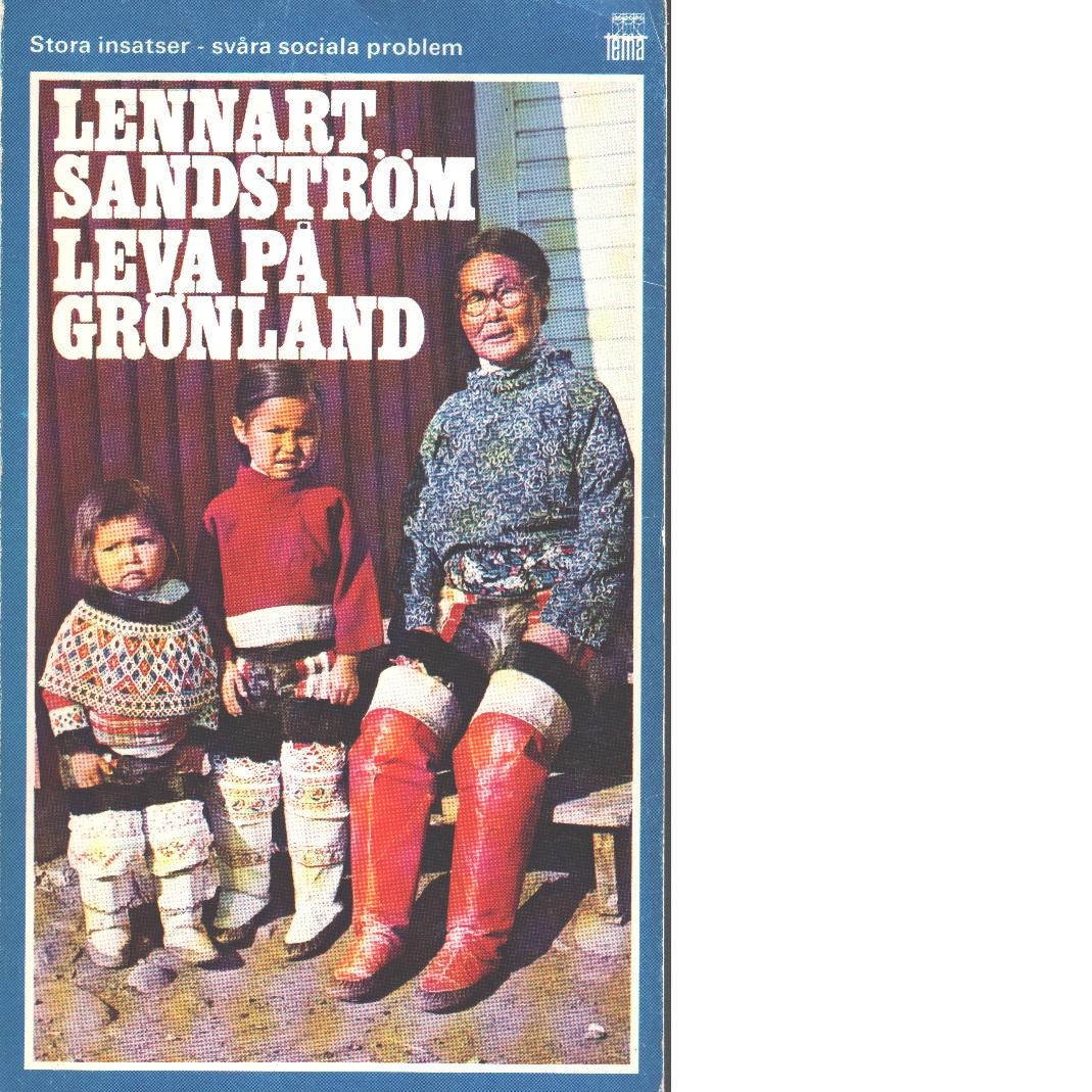 Leva på Grönland : [stora insatser - svåra sociala problem] - Sandström, Lennar