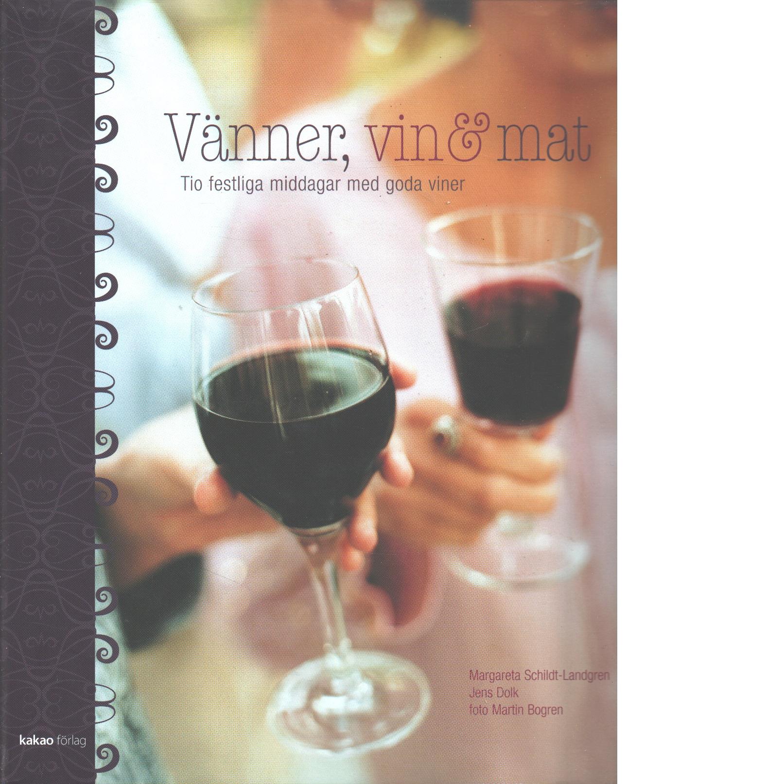 Vänner, vin & mat : [tio festliga middagar med goda viner] - Schildt-Landgren, Margareta