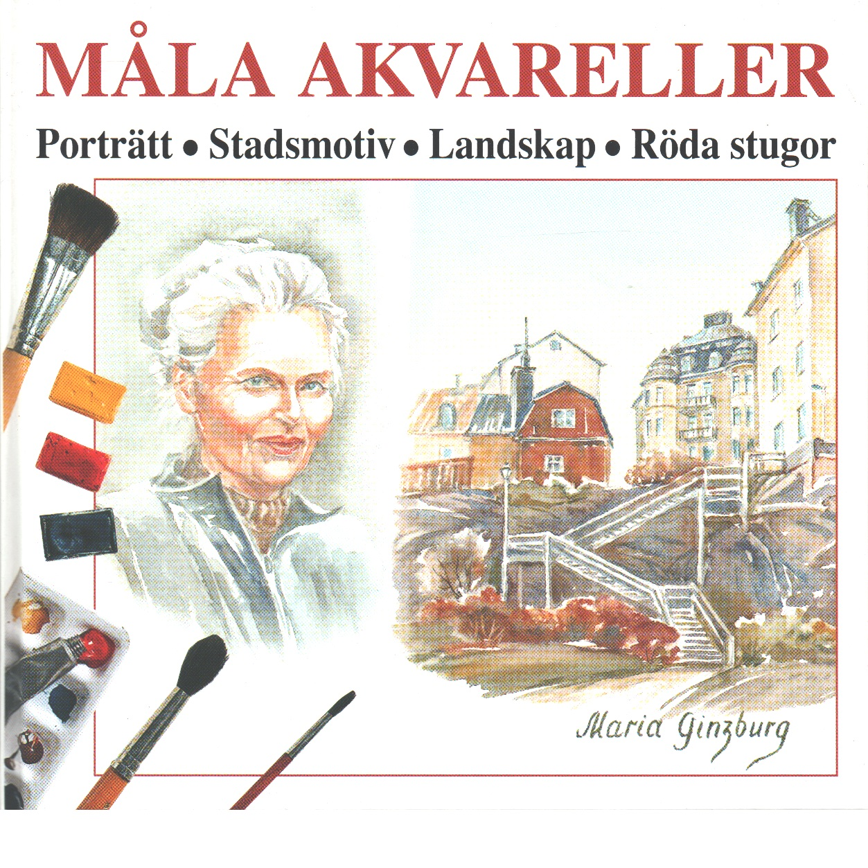 Måla akvareller : porträtt, stadsmotiv, landskap, röda stugor - Ginzburg, Maria