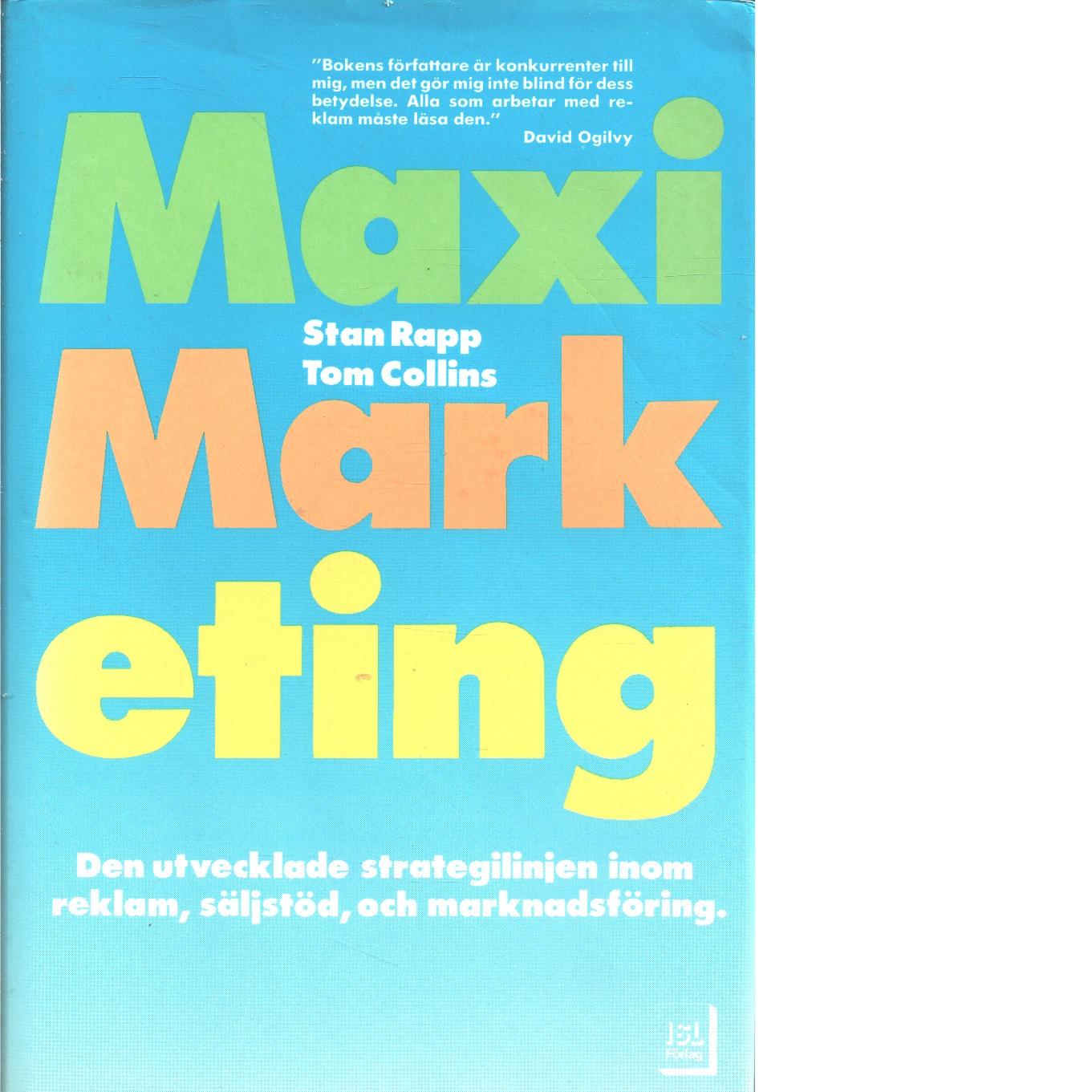 Maximarketing : den utvecklade strategilinjen inom reklam, säljstöd & marknadsföring - Rapp, Stan  och Collins, Thomas L.