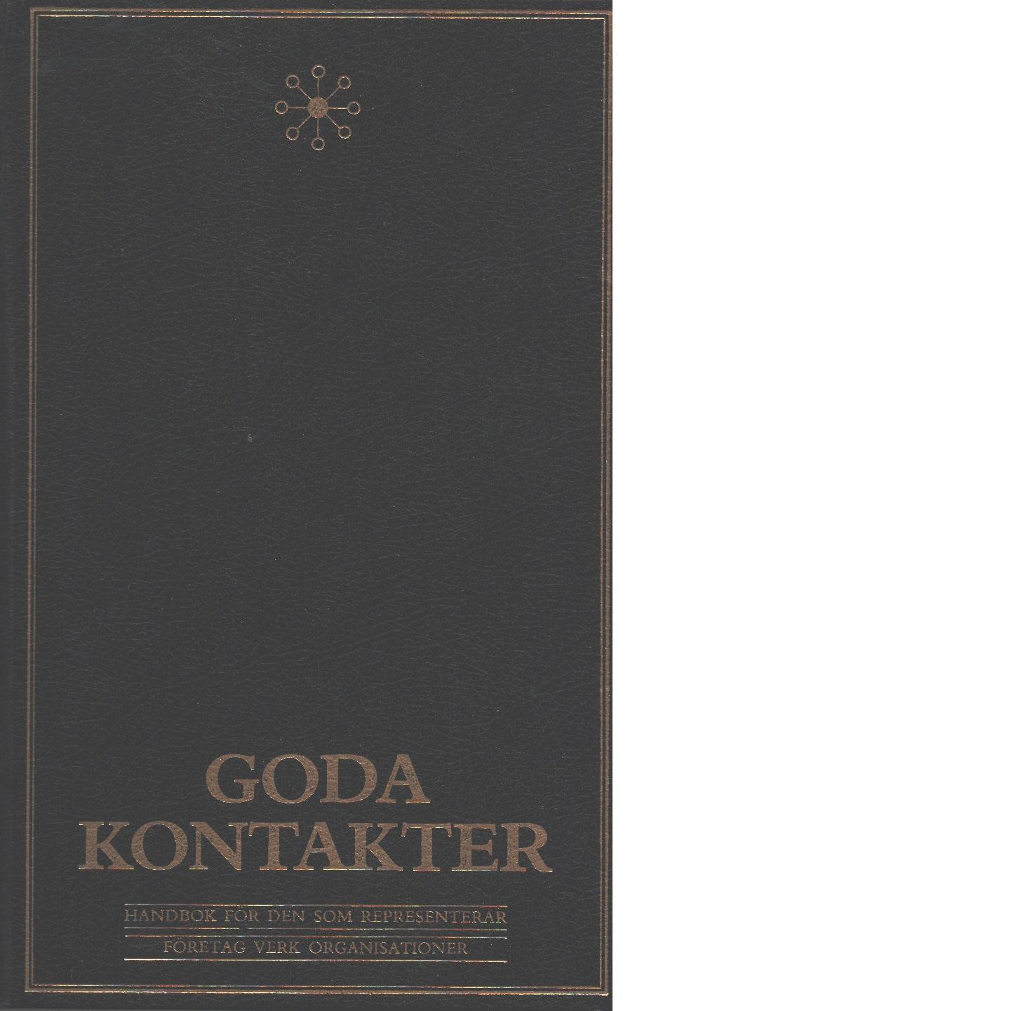 Goda kontakter : handbok för den som representerar företag, verk, organisationer - Auby, Jan