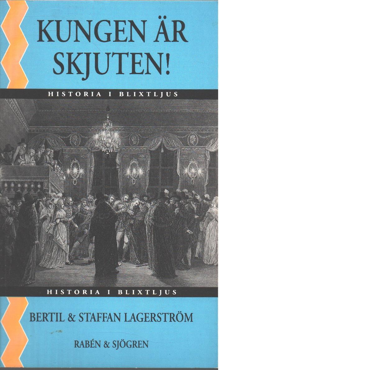 Kungen är skjuten! - Lagerström, Bertil och Lagerström, Staffan