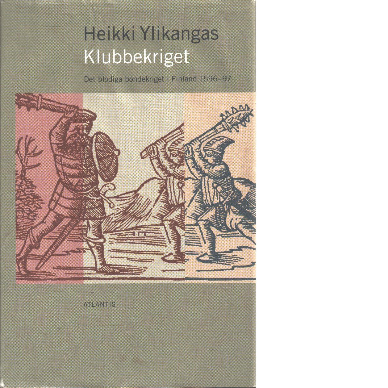 Klubbekriget : det blodiga bondekriget i Finland 1596-97 - Ylikangas, Heikk och Hulden, Mats