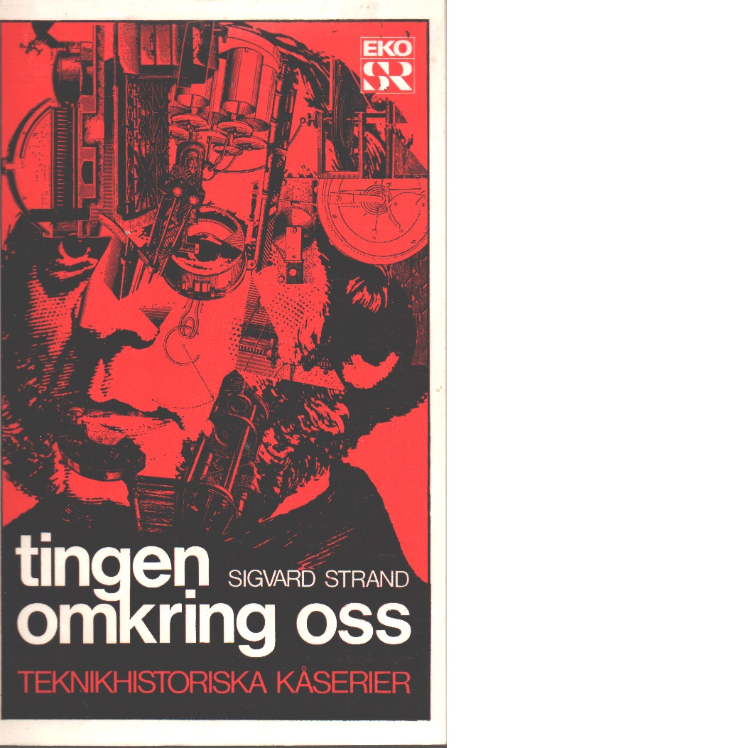 Tingen omkring oss : teknikhistoriska kåserier - Strandh, Sigvard
