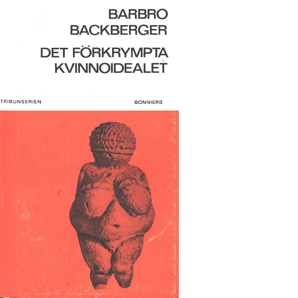Det förkrympta kvinnoidealet - Backberger, Barbro