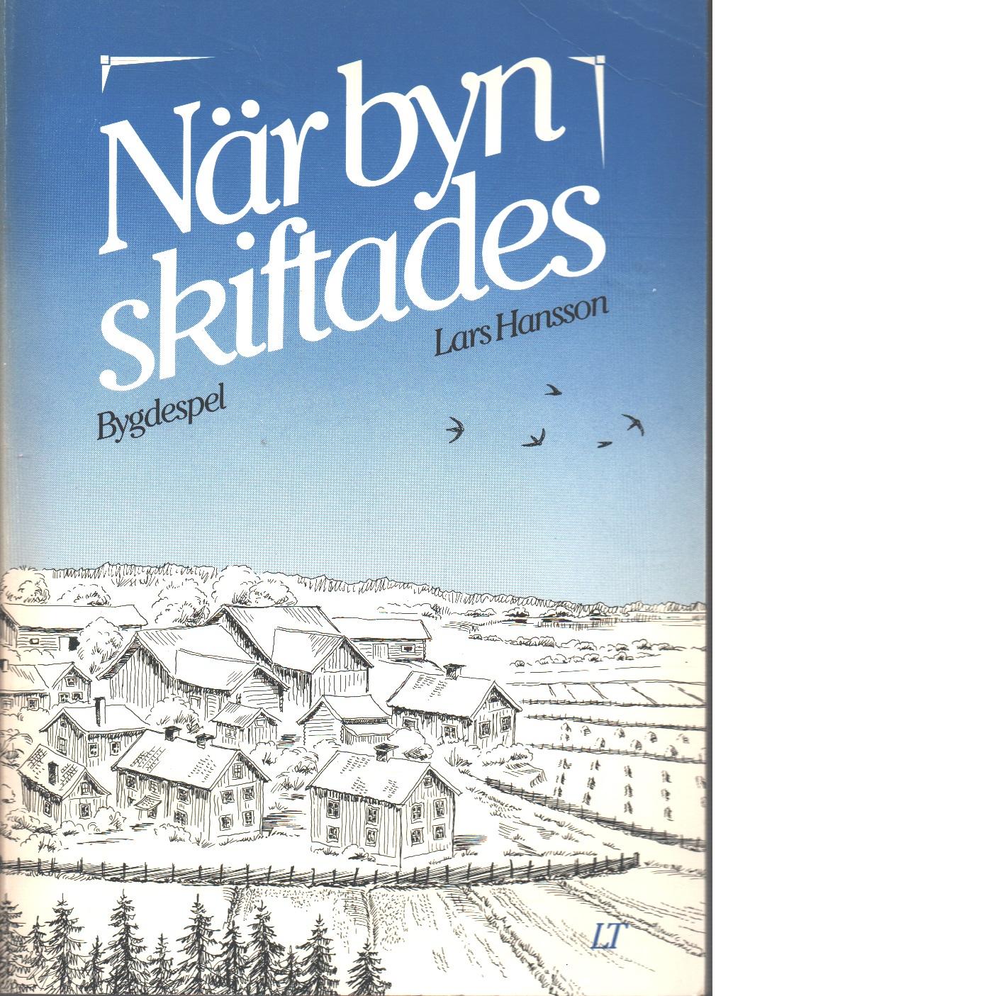 När byn skiftades. Bygdespel - Bönner, Anders och Hansson, Lars