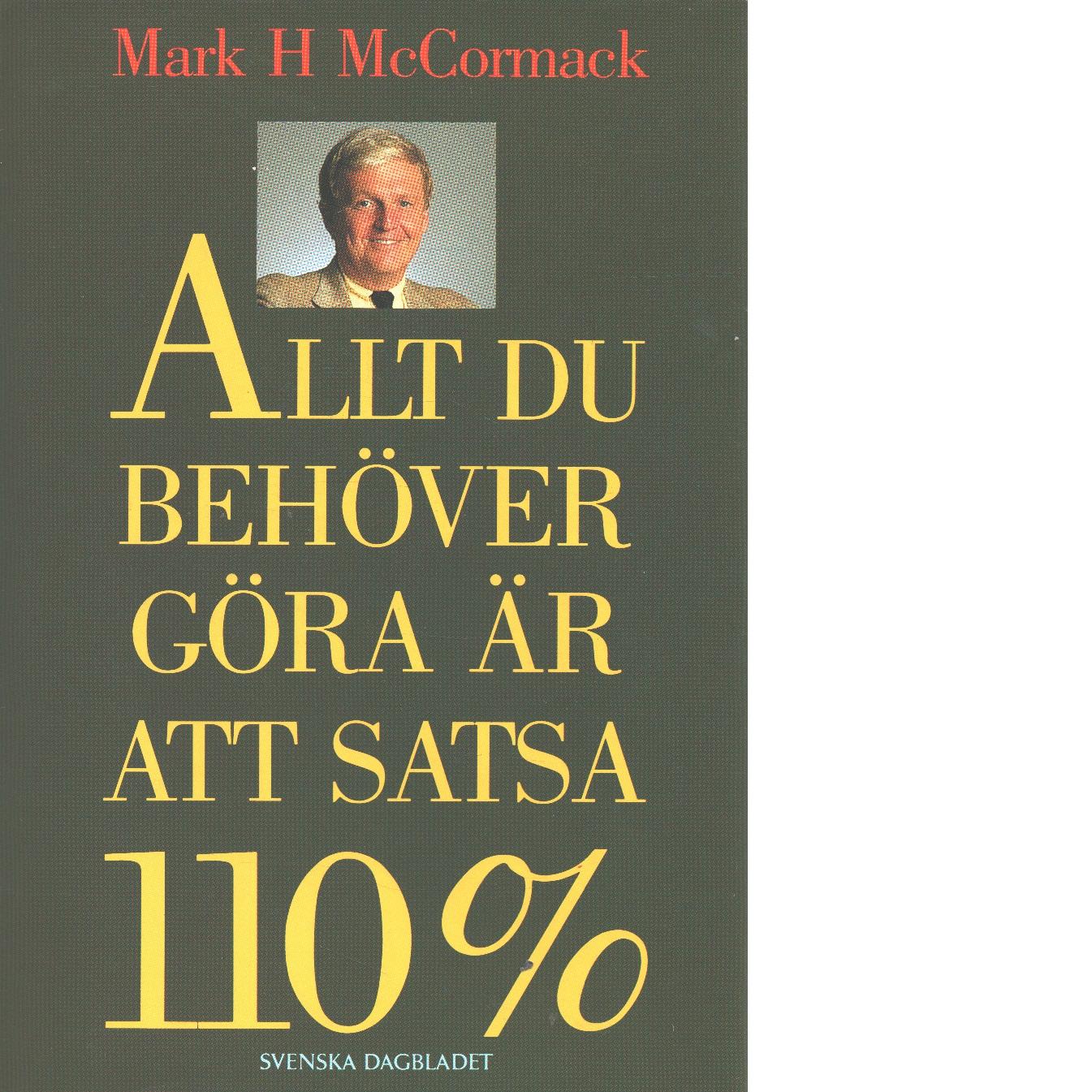 Allt du behöver göra är att satsa 110% - McCormack, Mark H.
