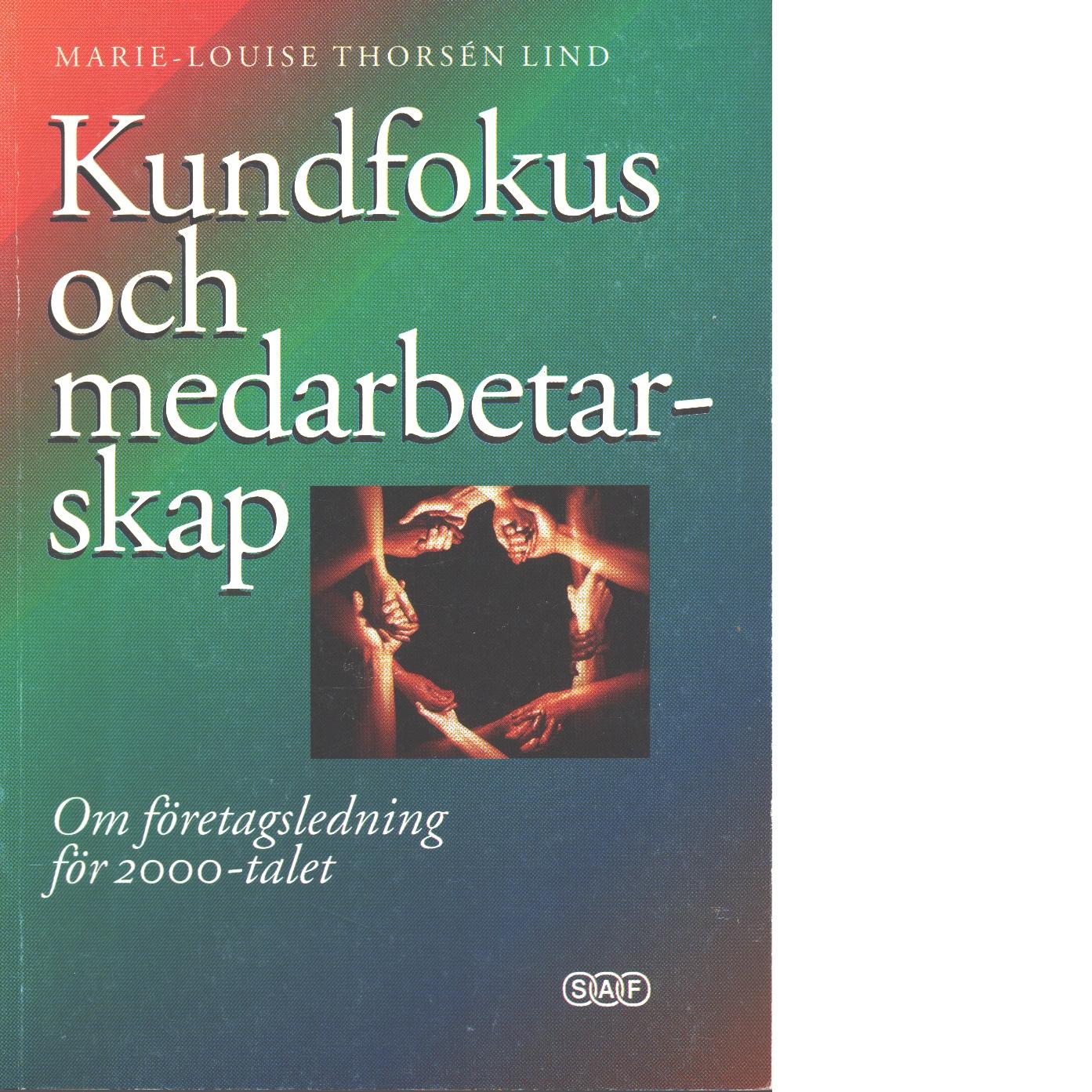 Kundfokus och medarbetarskap : om företagsledning för 2000-talet - Thorsén Lind, Marie-Louise
