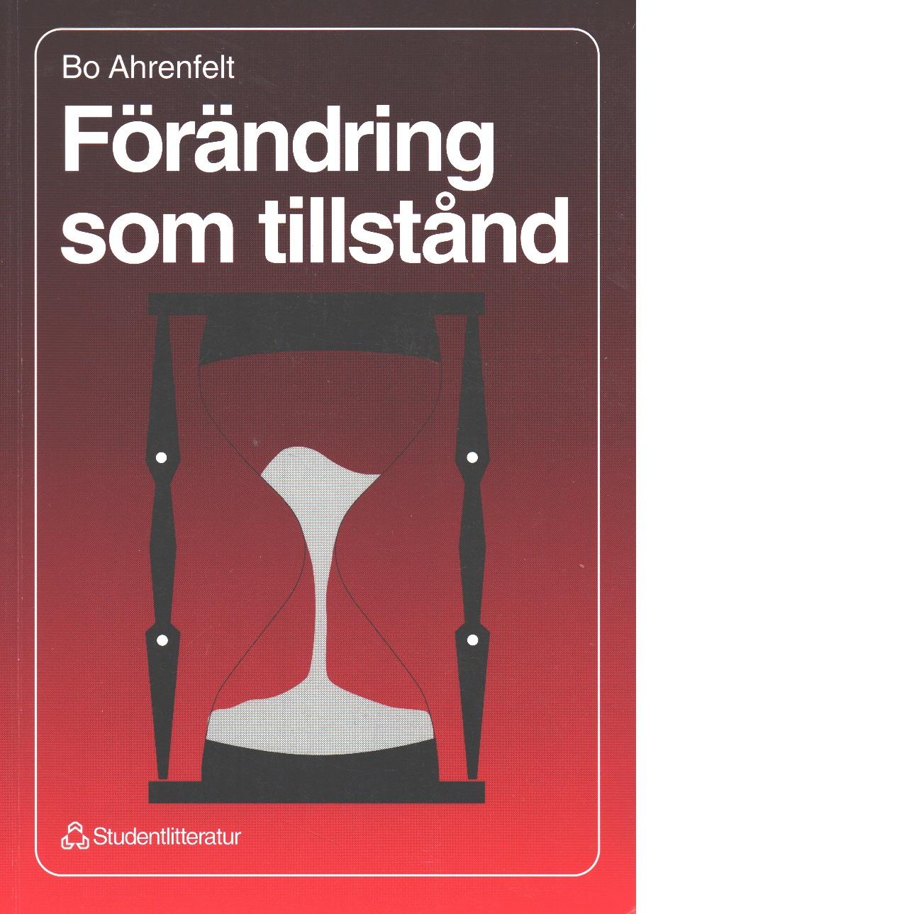 Förändring som tillstånd : att leda förändrings- och utvecklingsarbete i företag och organisation - Ahrenfelt, Bo