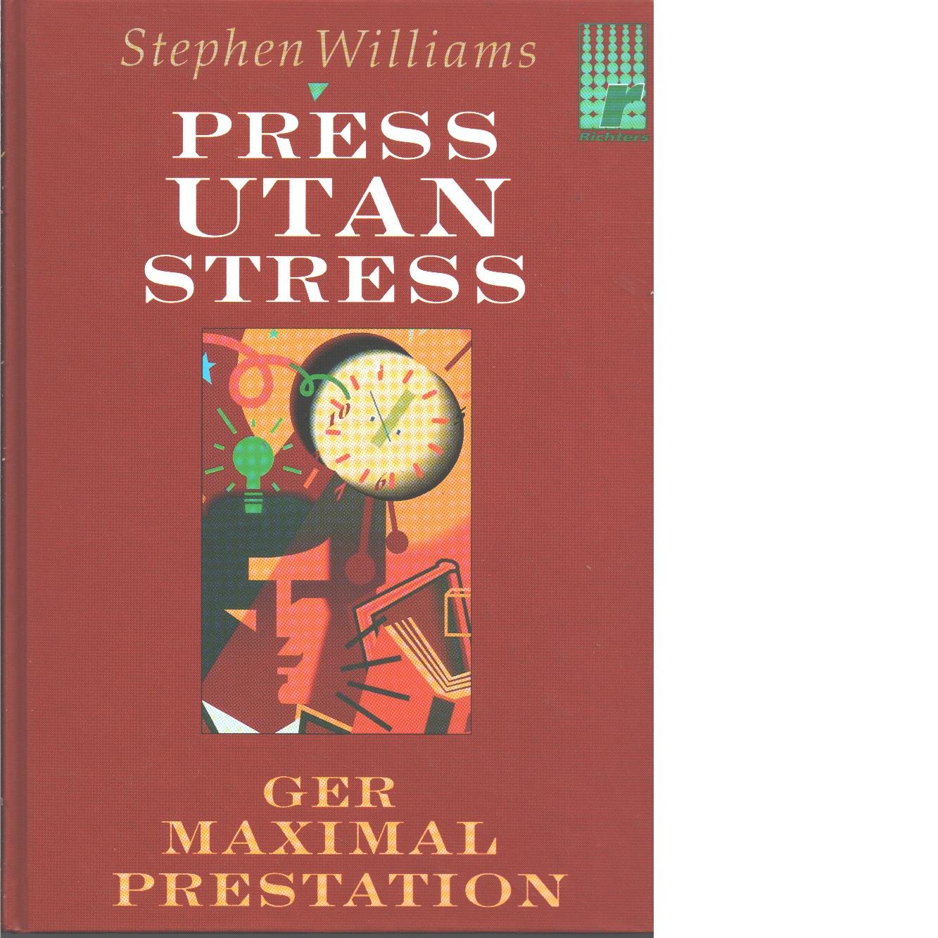 Press utan stress ger maximal prestation - Williams, Stephen