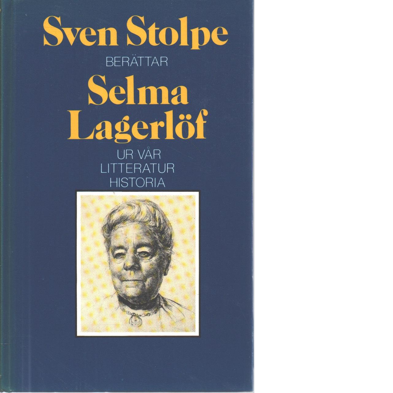 Svenska folkets litteraturhistoria. [8], Selma Lagerlöf - Stolpe, Sven