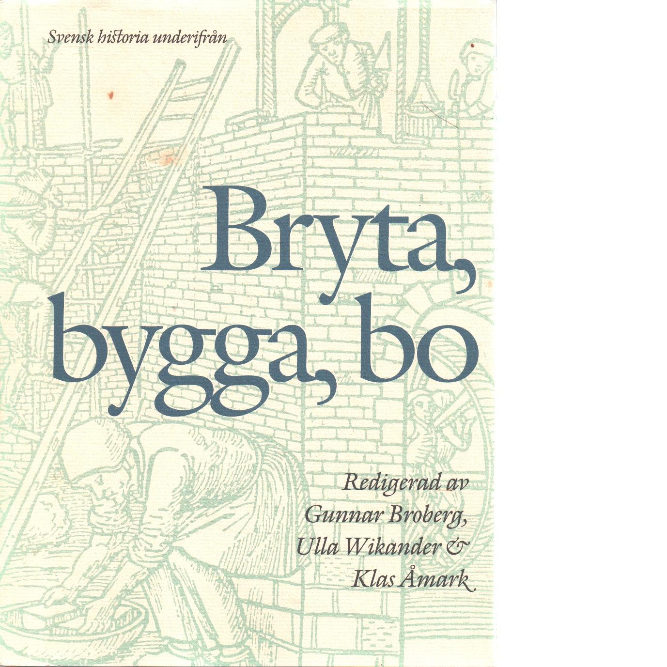 Svensk historia underifrån. [2], Bryta, bygga, bo - Red.