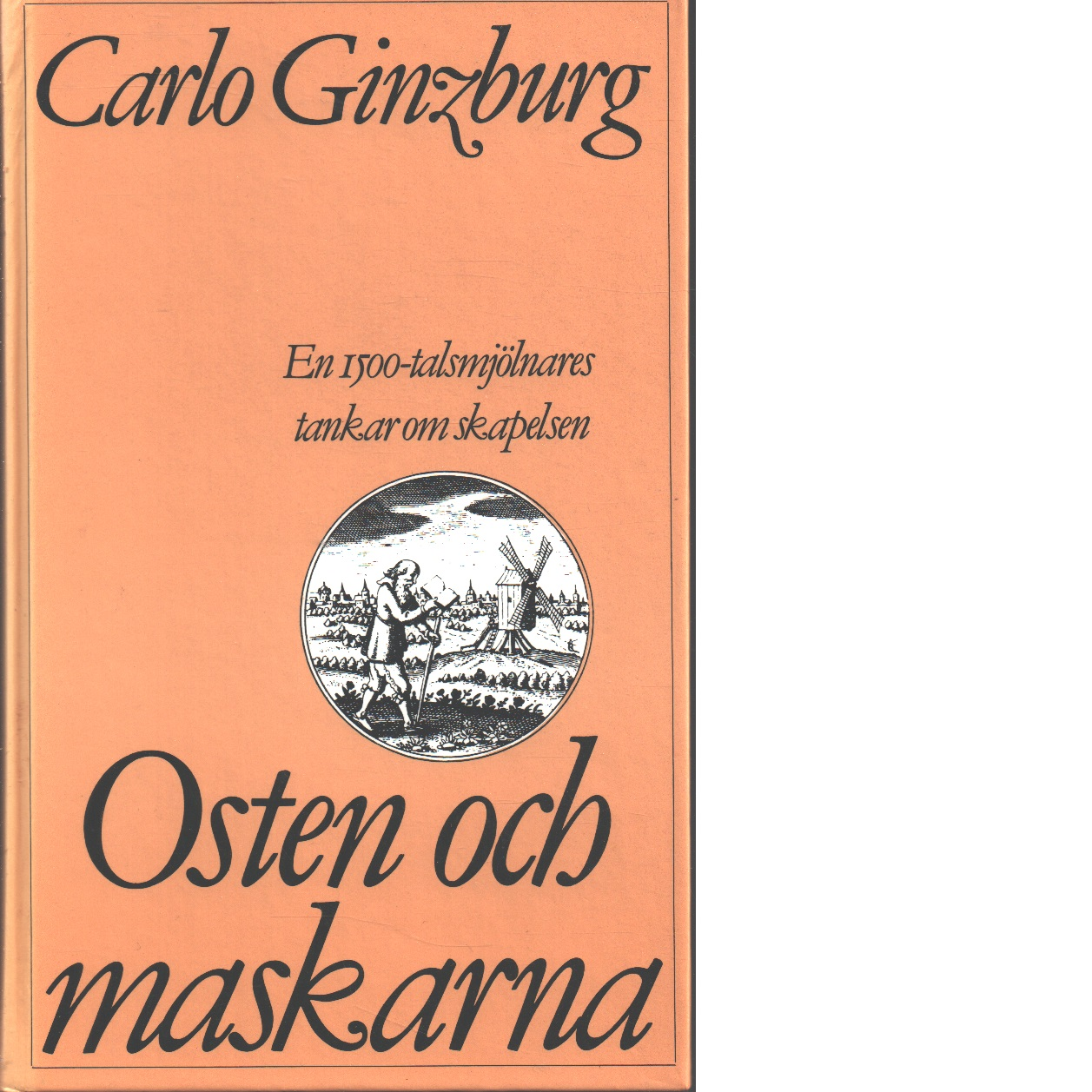 Osten och maskarna : en 1500-talsmjölnares tankar om skapelsen - Ginzburg, Carlo
