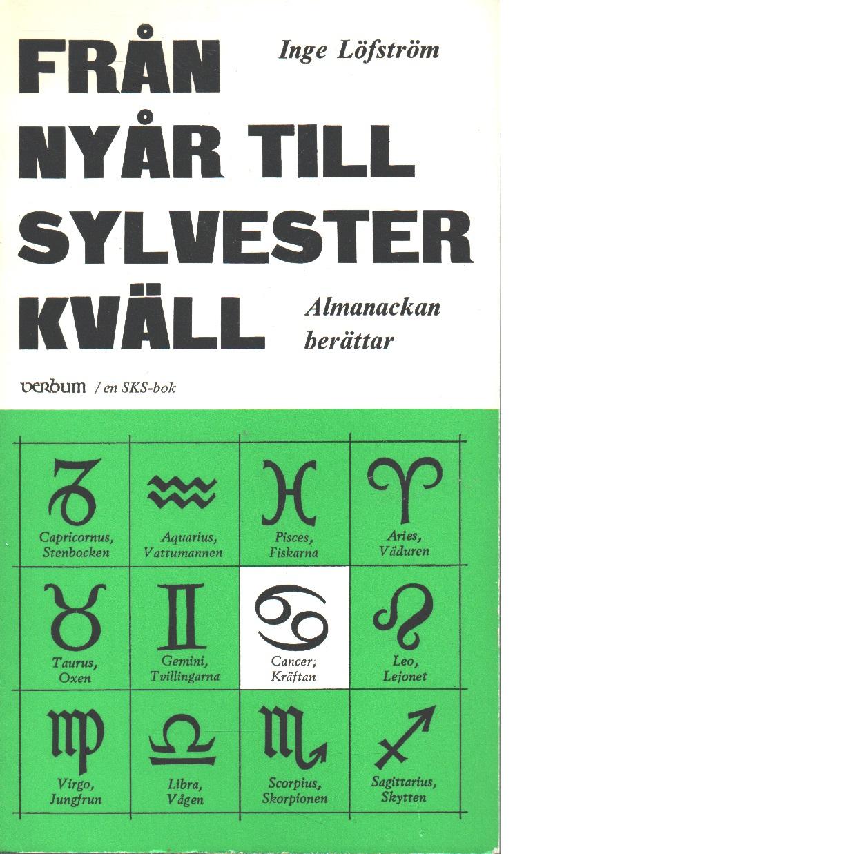 Från nyår till sylvesterkväll : almanackan berättar - Löfström, Inge
