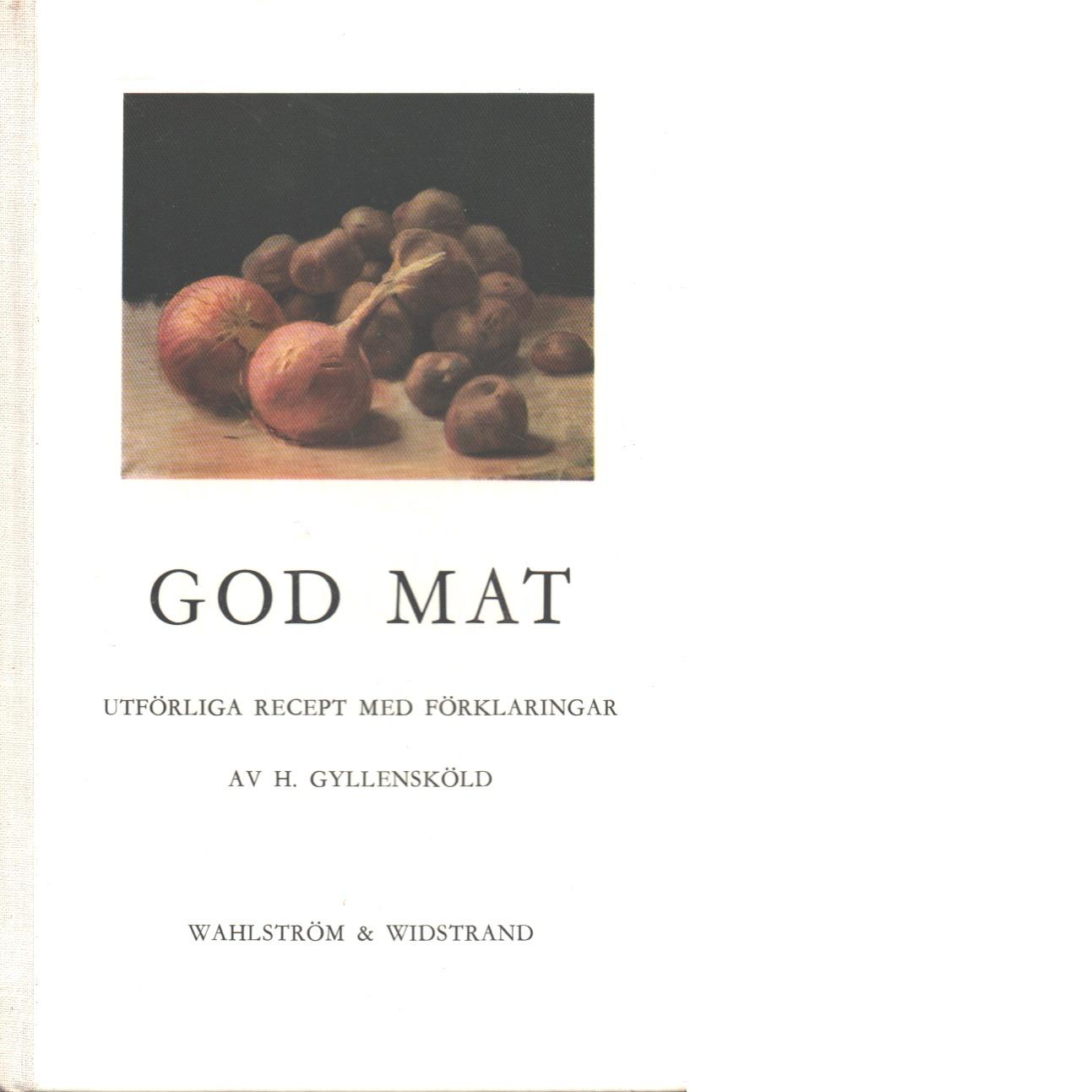 God mat : utförliga recept med förklaringar - Gyllensköld, Haqvin