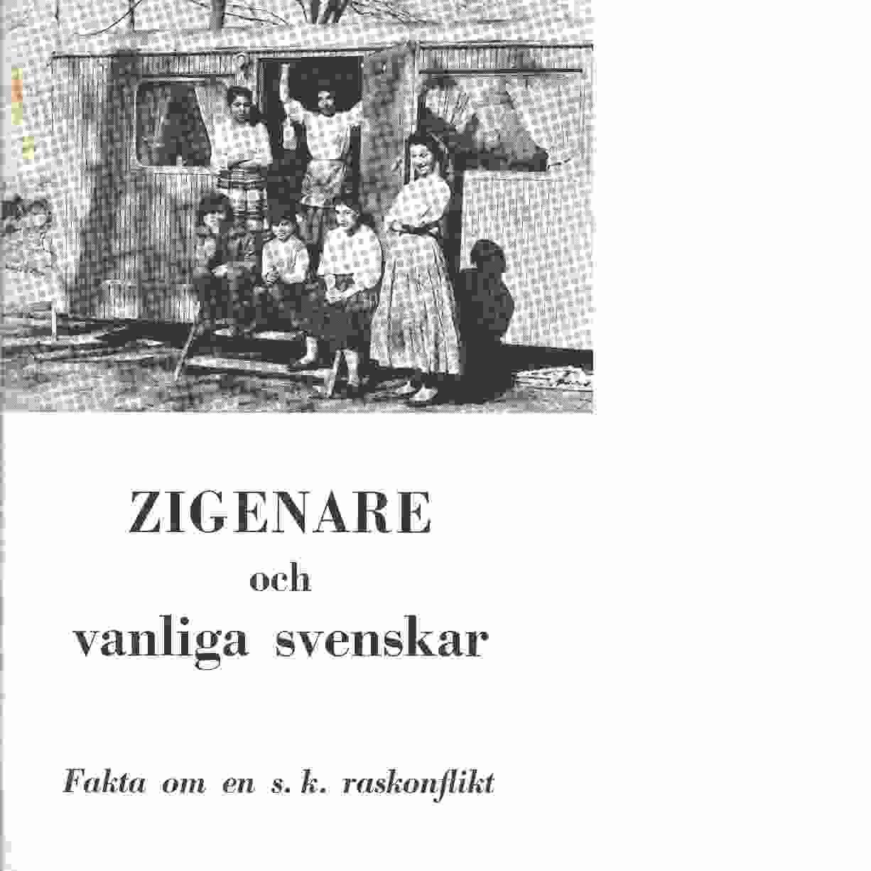 Zigenare och vanliga svenskar : fakta om en s.k. raskonflikt - Kumm, Evert