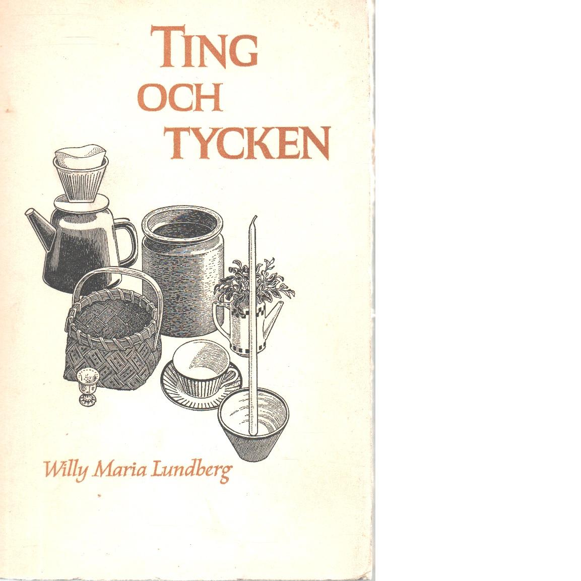 Ting och tycken - Lundberg, Willy Maria